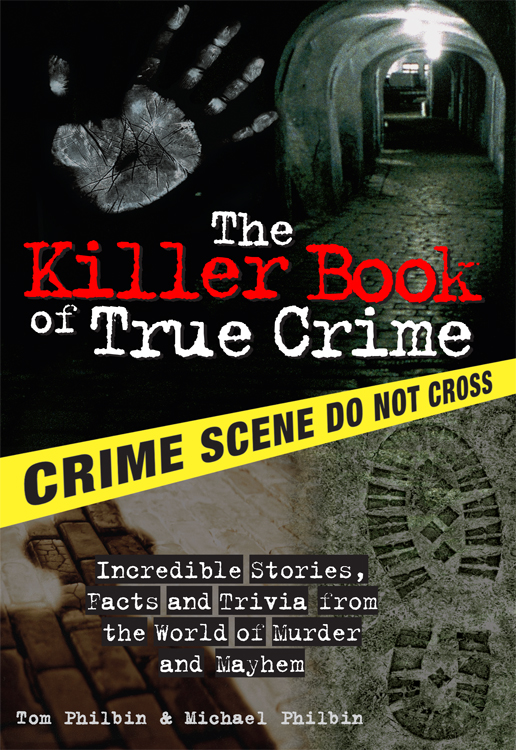 Cover image for The Killer Book of True Crime [electronic resource] : Incredible Stories, Facts and Trivia from the World of Murder and Mayhem