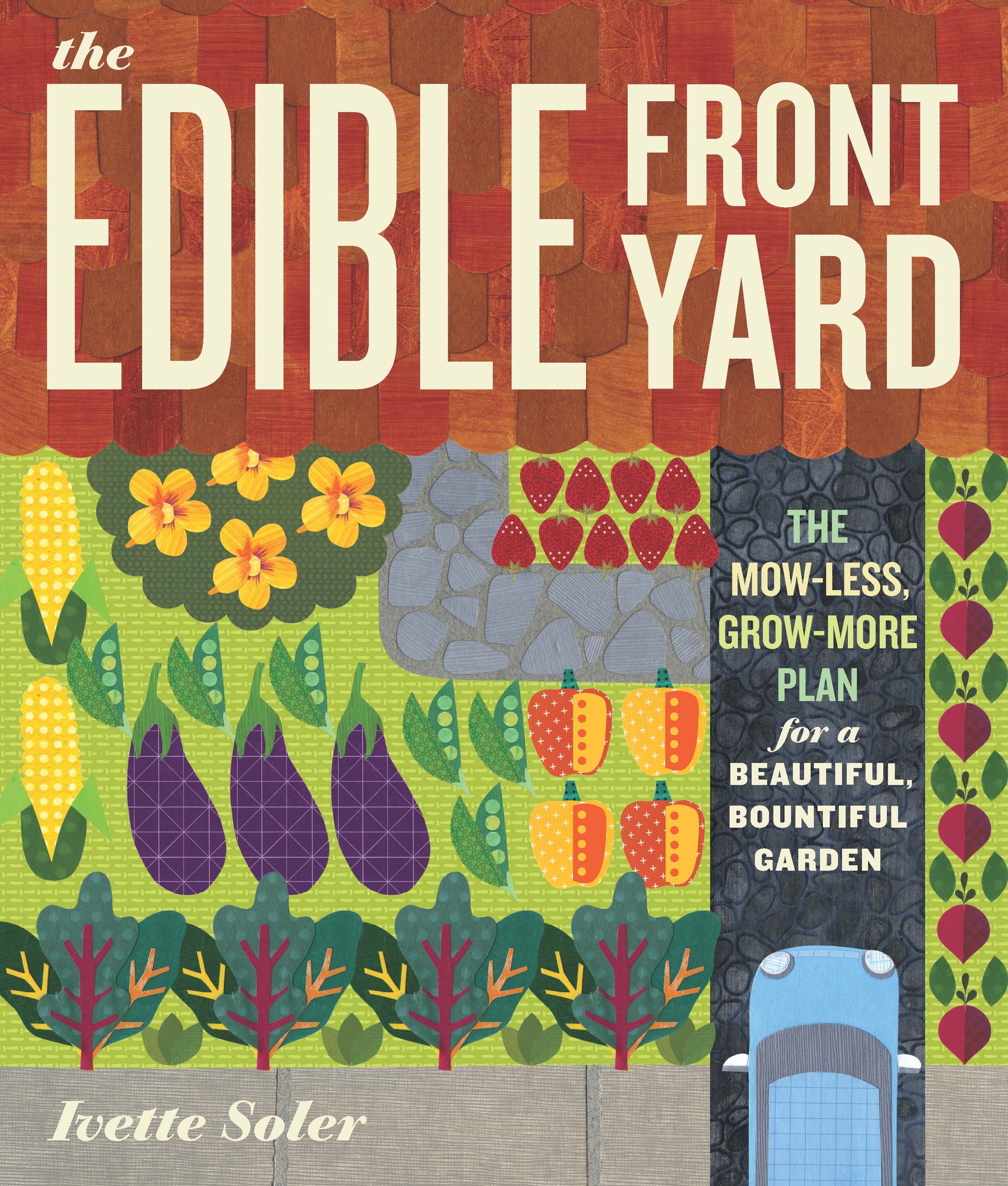 The edible front yard the mow-less, grow-more plan for a beautiful, bountiful garden