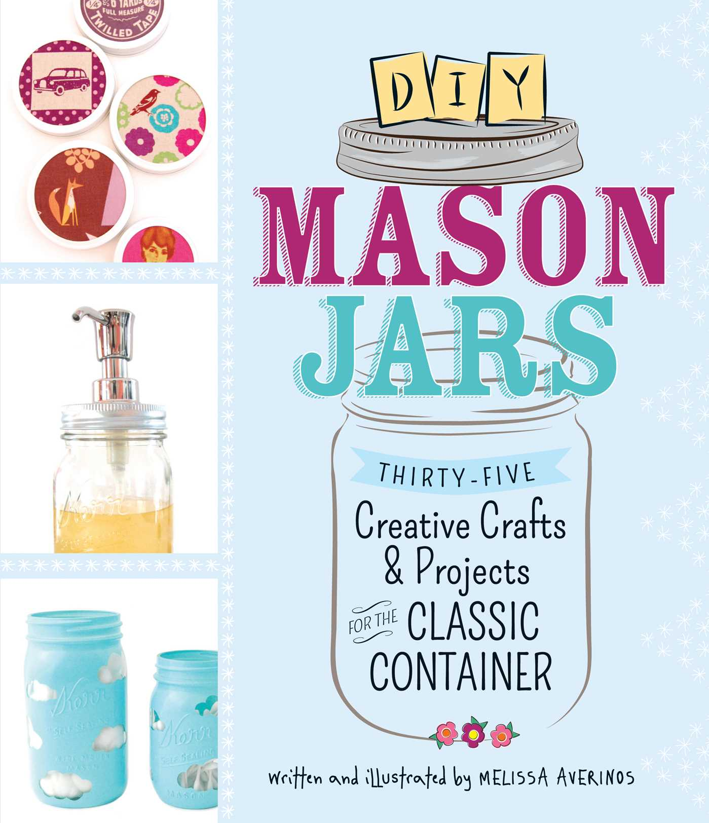DIY Mason Jars Thirty-Five Creative Crafts and Projects for the Classic Container