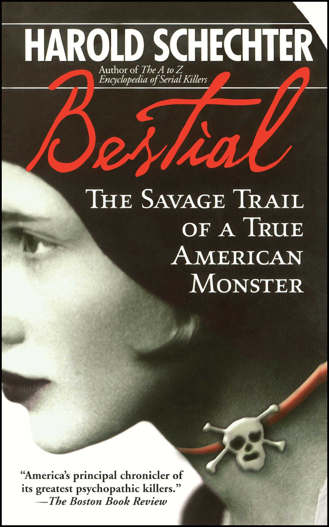 Bestial The Savage Trail of a True American Monster