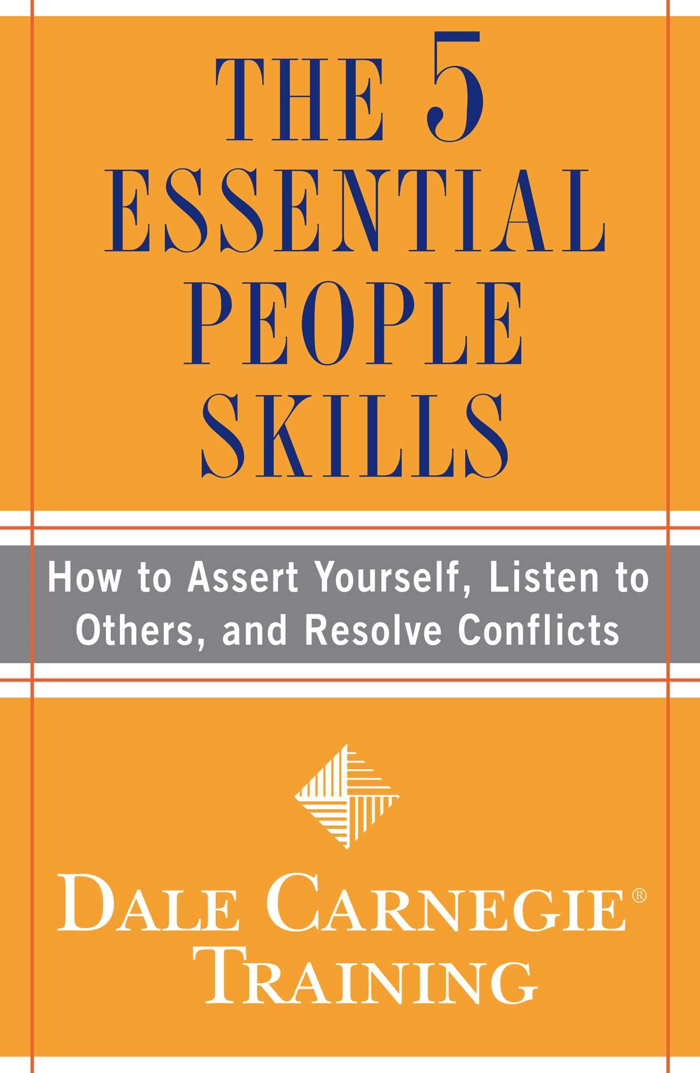 The 5 Essential People Skills How to Assert Yourself, Listen to Others, and Resolve Conflicts