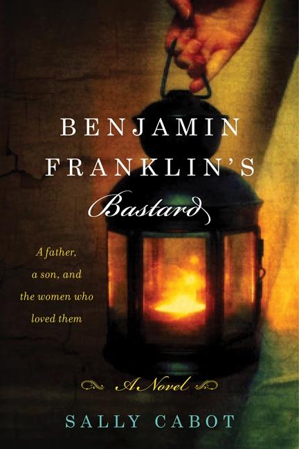 Benjamin Franklin's Bastard A Novel