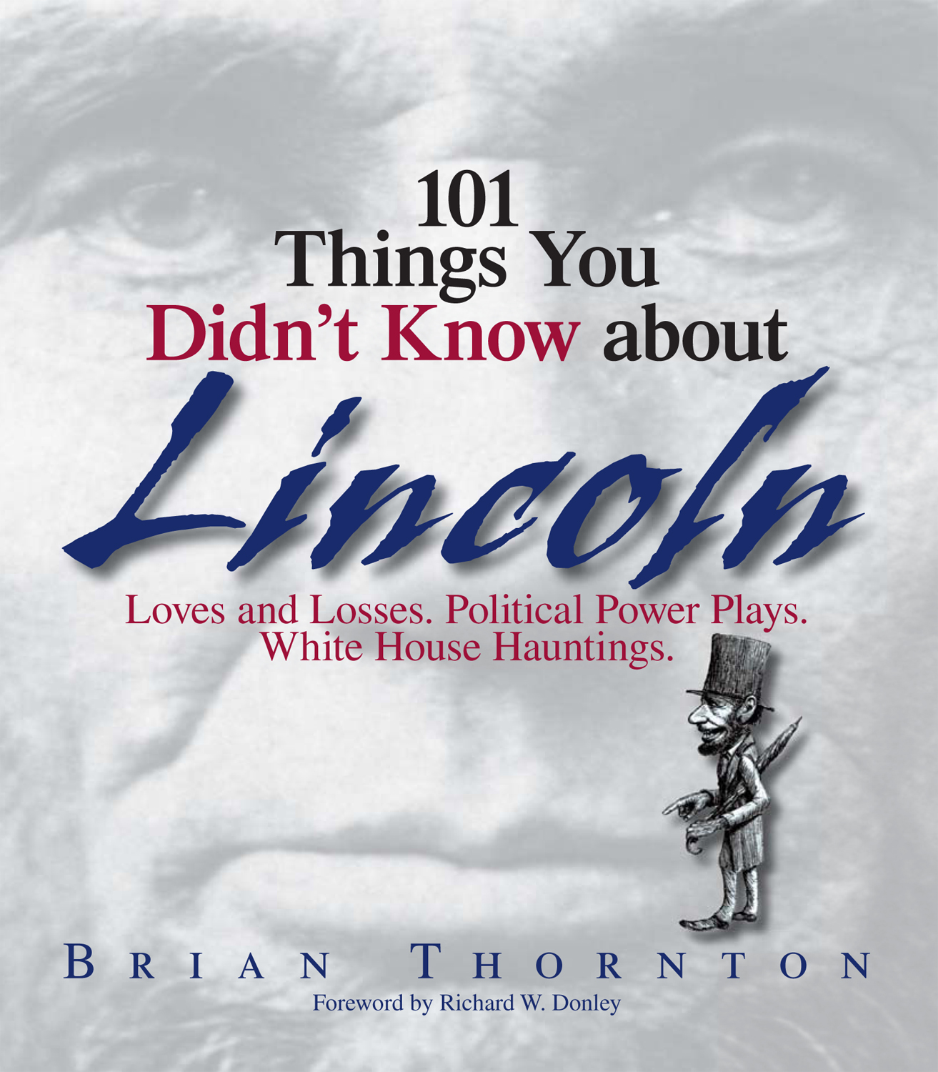 101 Things You Didn't Know About Lincoln Loves And Losses! Political Power Plays! White House Hauntings!