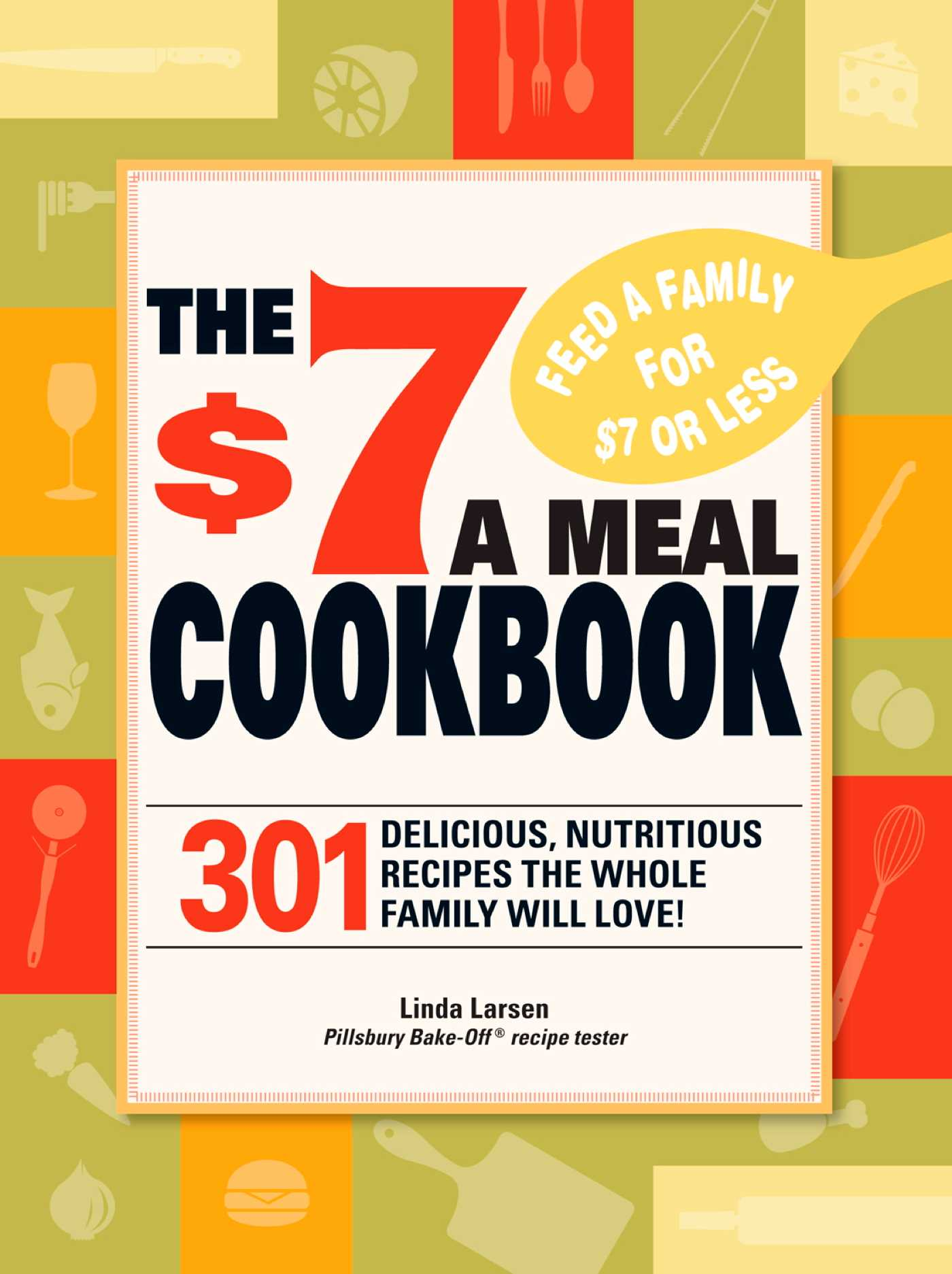 Cover image for The $7 Meals Cookbook [electronic resource] : 301 Delicious Dishes You Can Make for Seven Dollars or Less