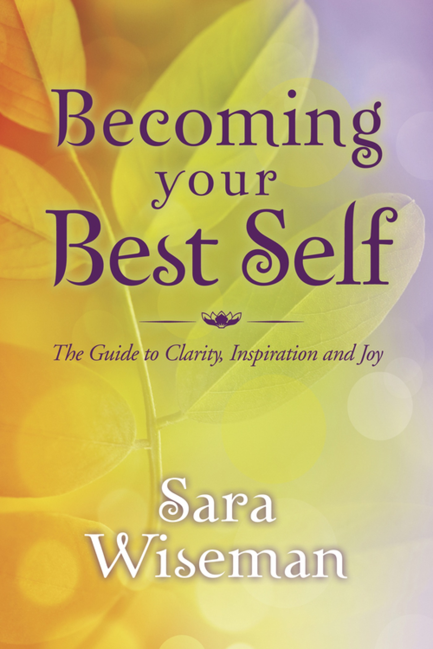 Cover image for Becoming Your Best Self [electronic resource] : The Guide to Clarity, Inspiration and Joy