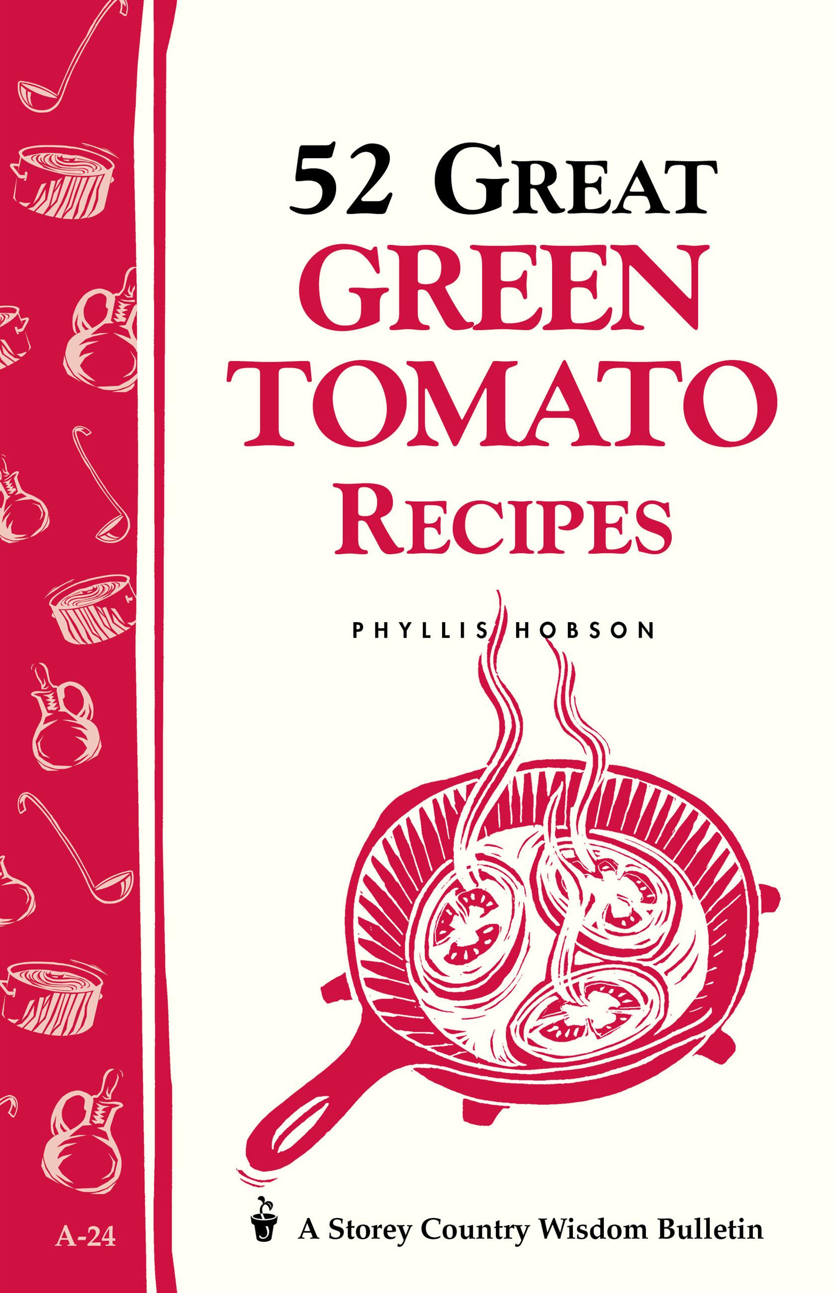 52 Great Green Tomato Recipes Storey's Country Wisdom Bulletin A-24