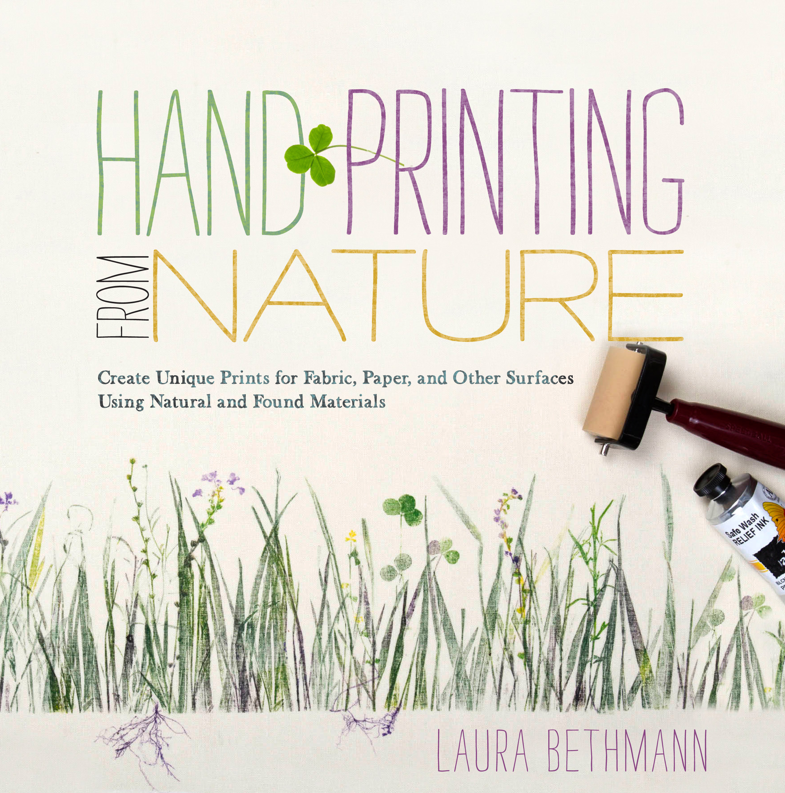 Hand Printing from Nature Create Unique Prints for Fabric, Paper, and Other Surfaces Using Natural and Found Materials