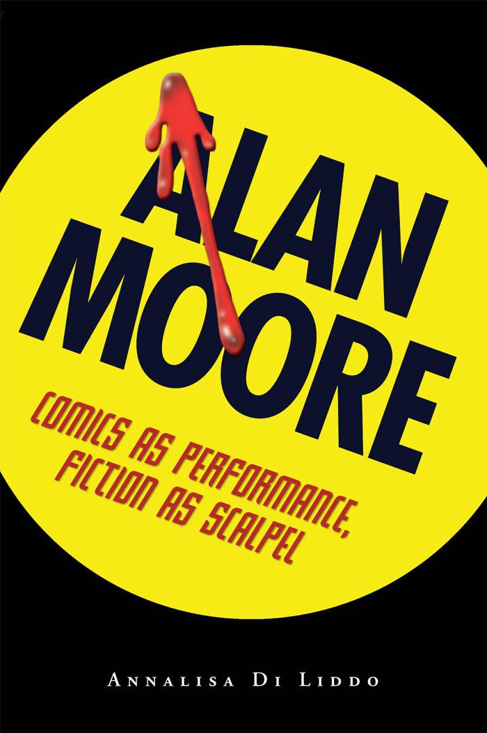 Alan Moore Comics as Performance, Fiction as Scalpel