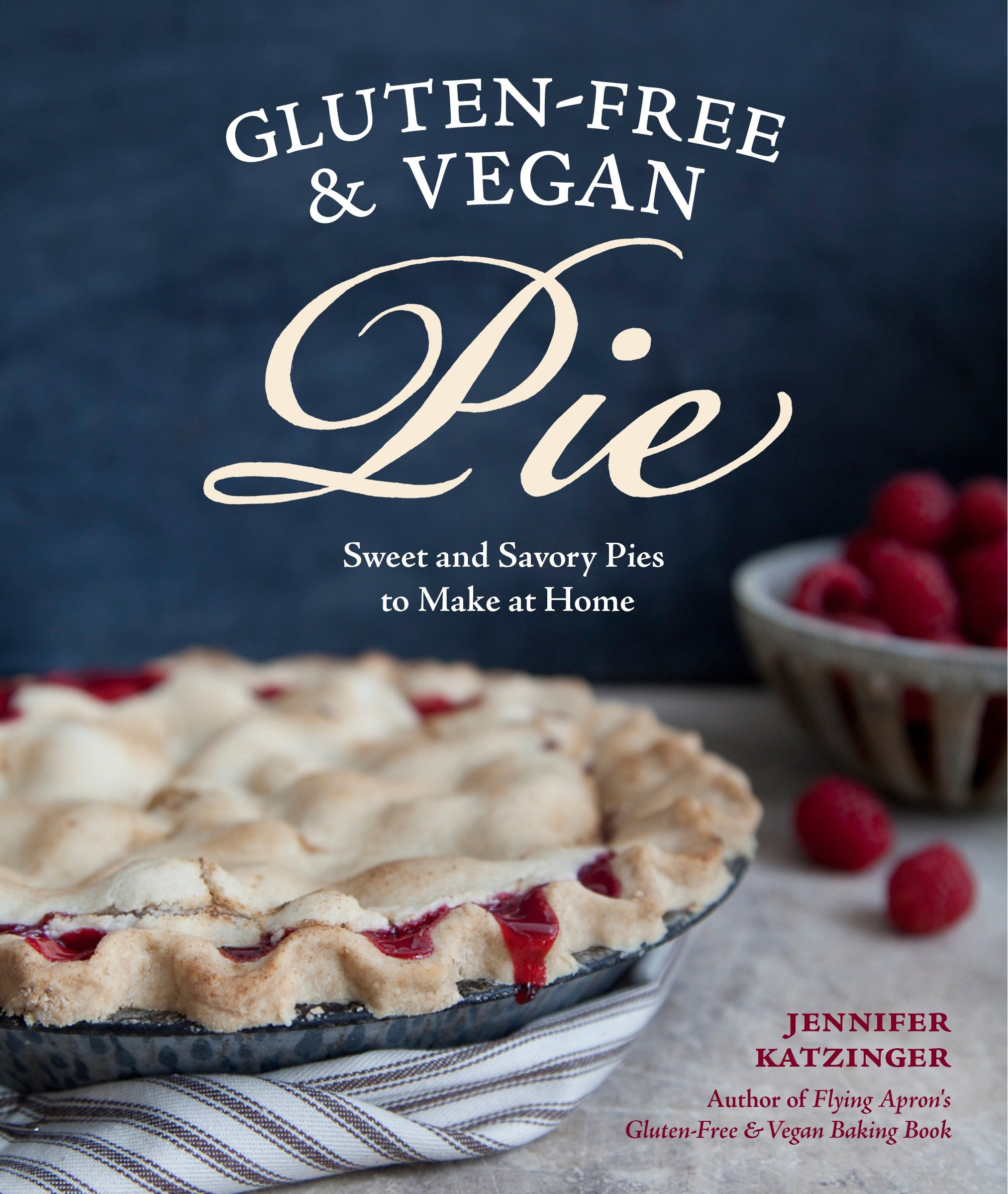 Gluten-Free & Vegan Pie More than 50 Sweet and Savory Pies to Make at Home