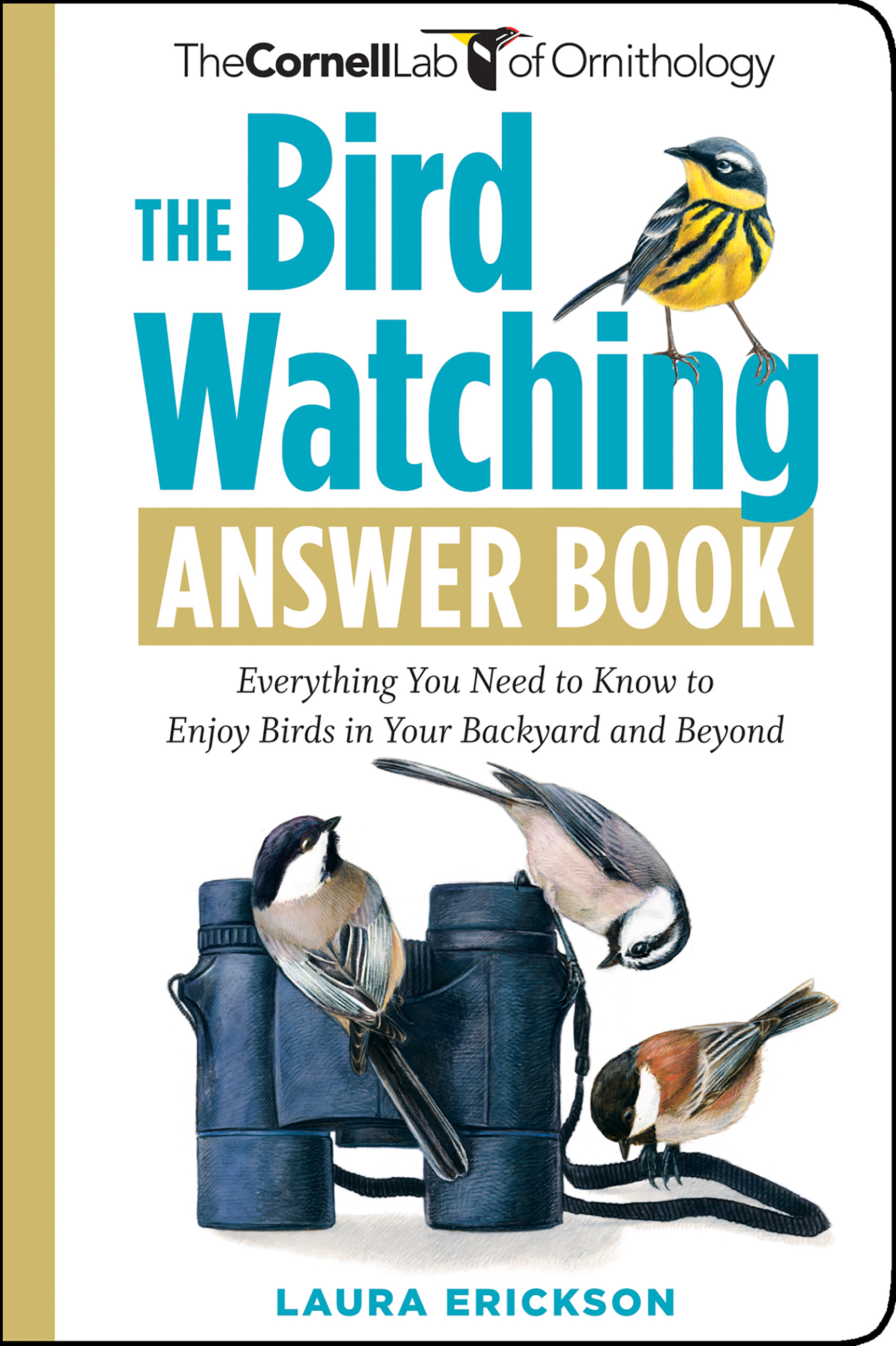 The Bird Watching Answer Book Everything You Need to Know to Enjoy Birds in Your Backyard and Beyond