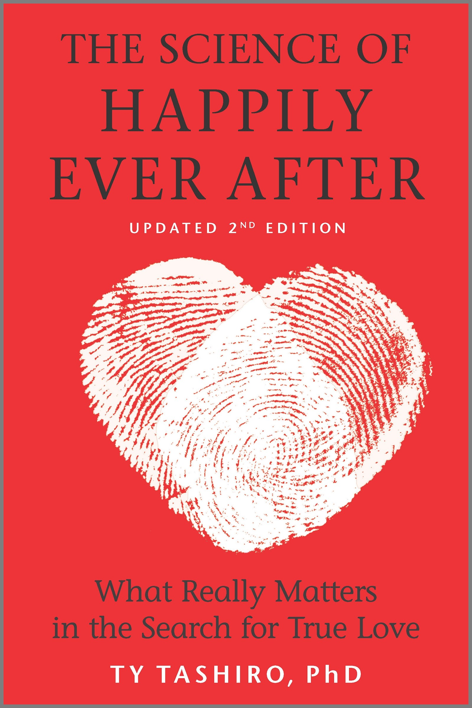 The Science of Happily Ever After What Really Matters in the Quest for Enduring Love