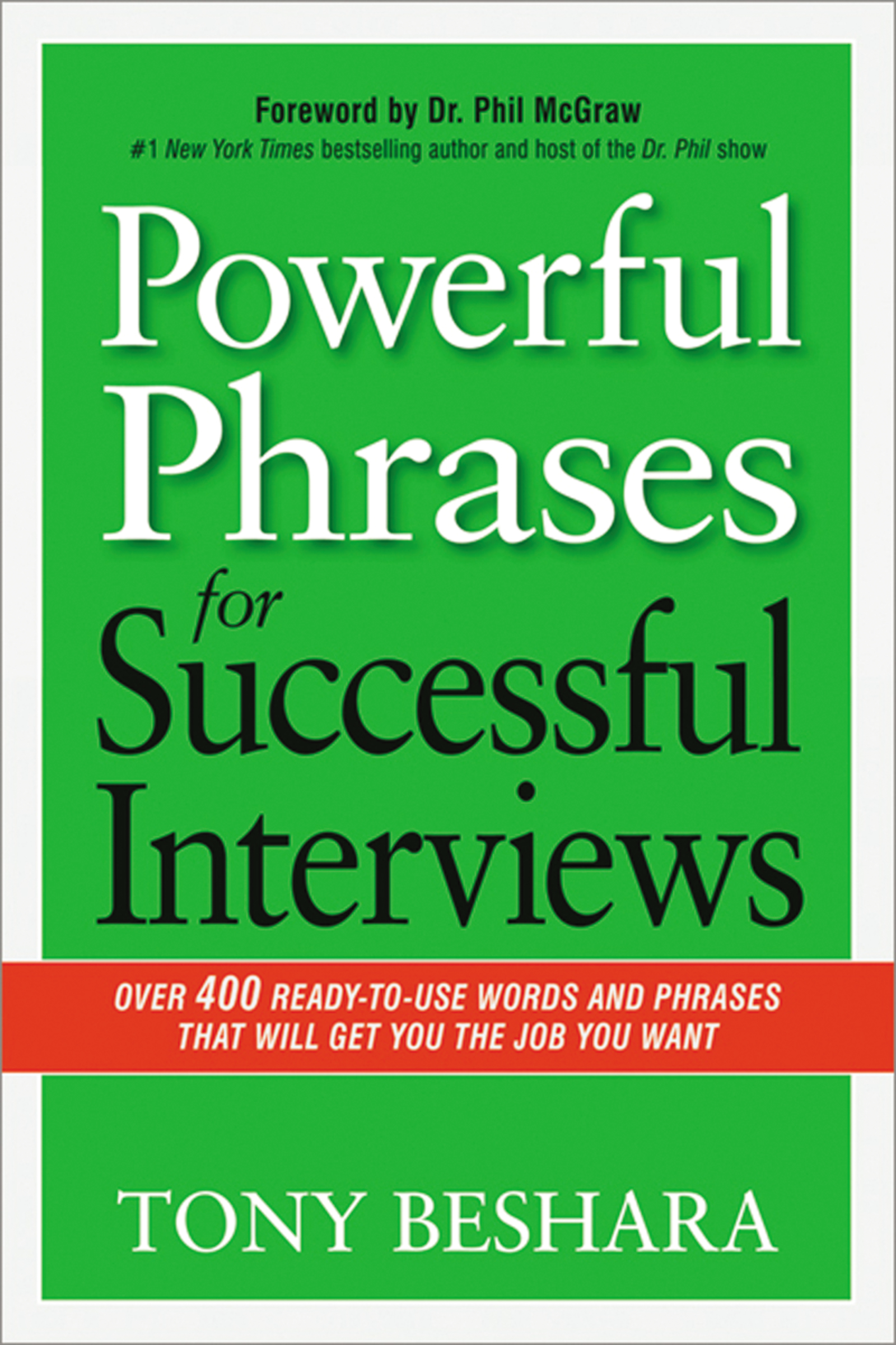Powerful Phrases for Successful Interviews Over 400 Ready-to-Use Words and Phrases That Will Get You the Job You Want