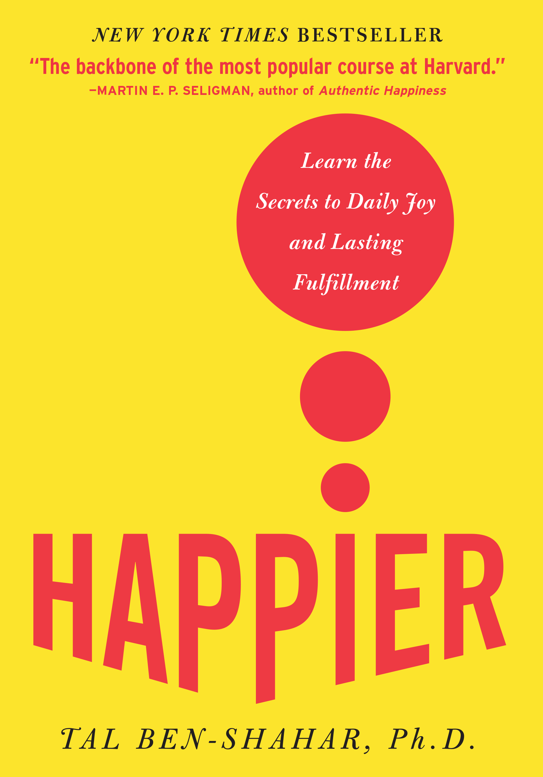 Happier Learn the Secrets to Daily Joy and Lasting Fulfillment
