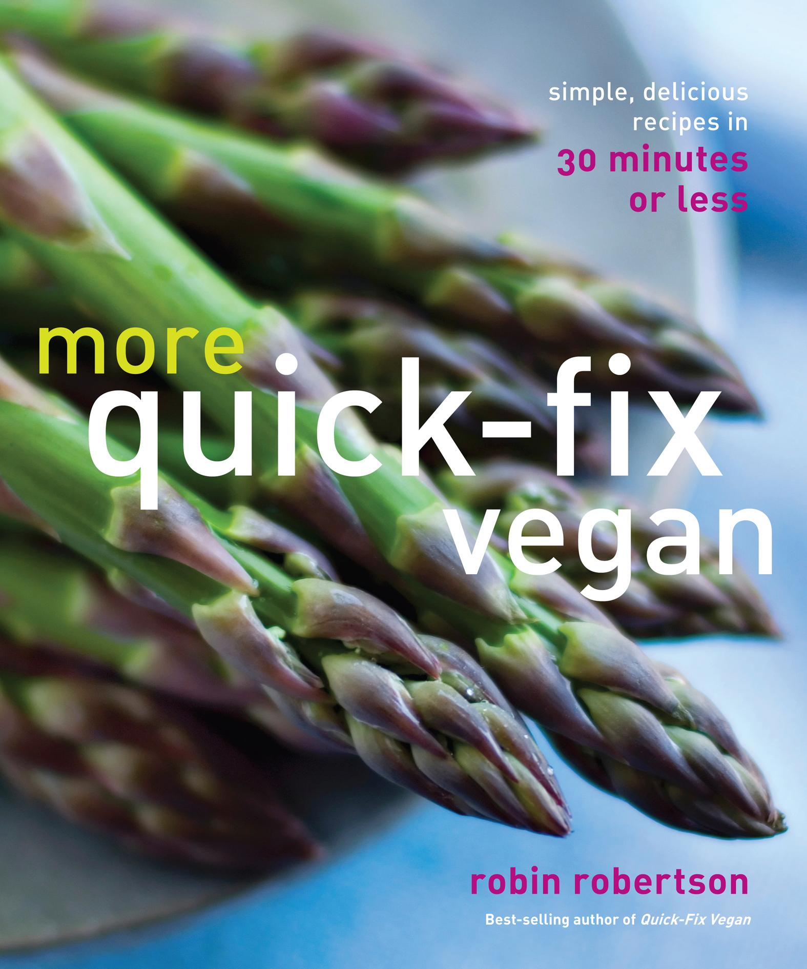 More Quick-Fix Vegan Simple, Delicious Recipes in 30 Minutes or Less
