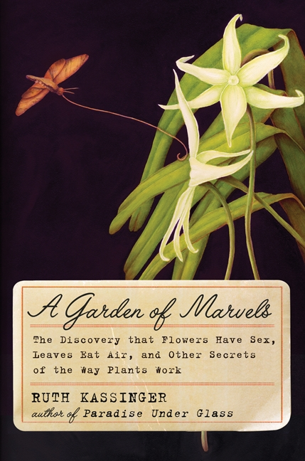 A Garden of Marvels How We Discovered that Flowers Have Sex, Leaves Eat Air, and Other Secrets of Plants