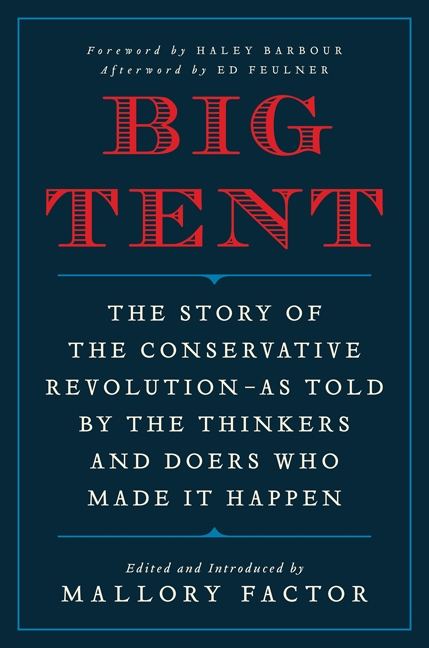 Big Tent The Story of the Conservative Revolution--As Told by the Thinkers and Doers Who Made It Happen