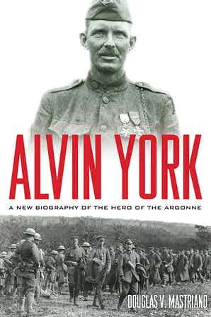 Alvin York A New Biography of the Hero of the Argonne
