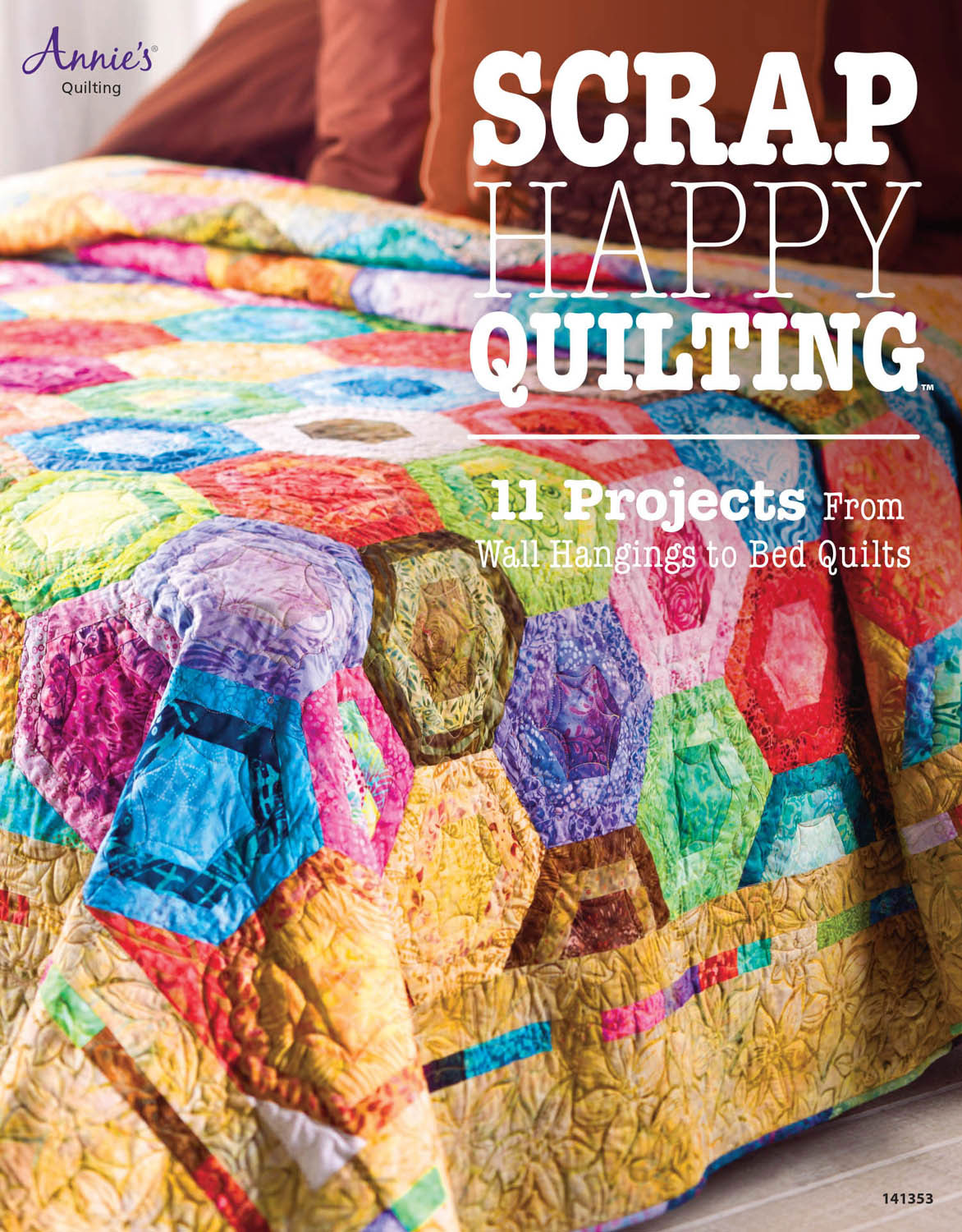 Scrap Happy Quilting 11 Projects From Wall Hangings to Bed Quilts