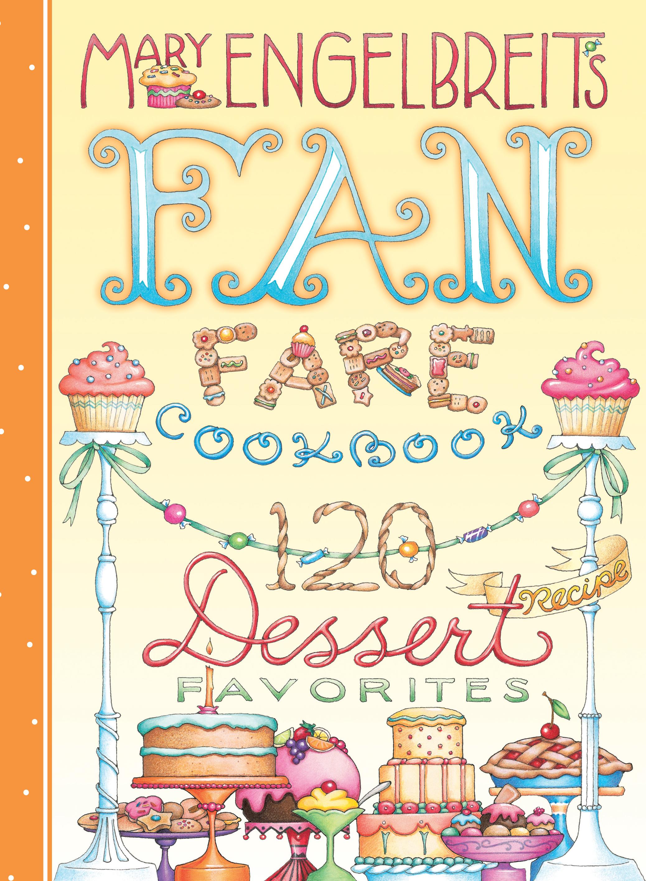 120 Dessert Recipe Favorites Mary Engelbreit's Fan Fare Cookbook