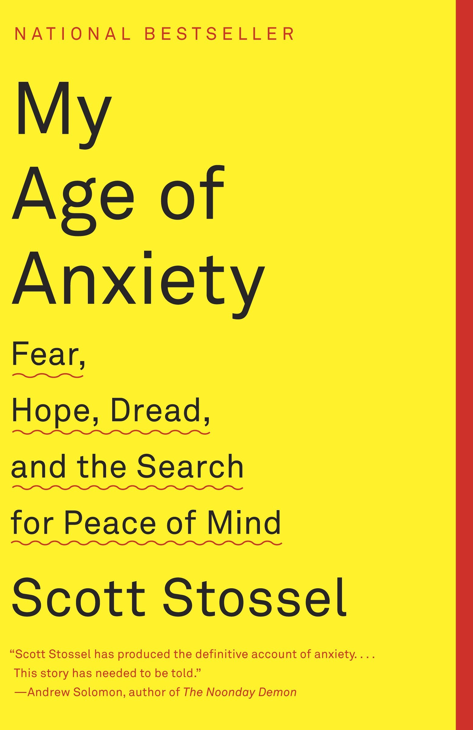 My Age of Anxiety Fear, Hope, Dread, and the Search for Peace of Mind