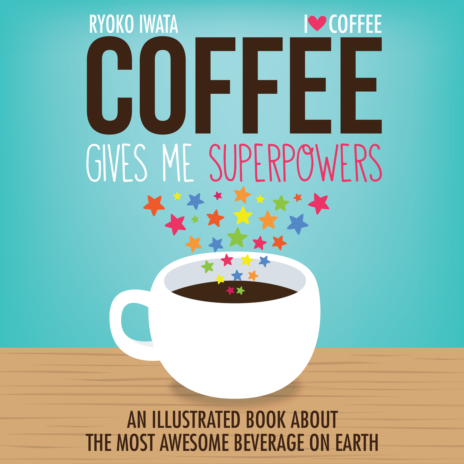 Coffee Gives Me Superpowers An Illustrated Book about the Most Awesome Beverage on Earth