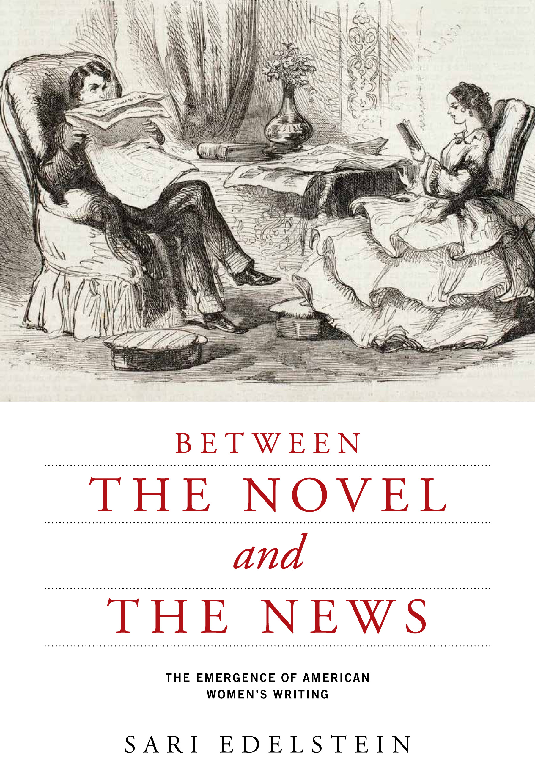 Between the Novel and the News The Emergence of American Women's Writing