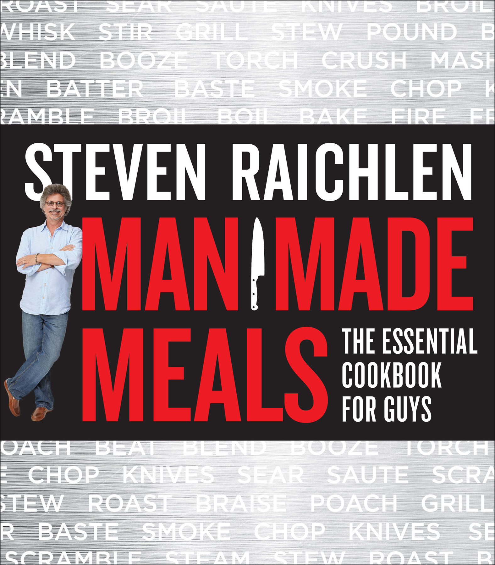 Man Made Meals The Essential Cookbook for Guys
