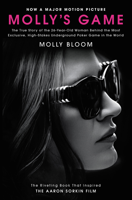 Molly's Game The True Story of the 26-Year-Old Woman Behind the Most Exclusive, High-Stakes Underground Poker Game in the World