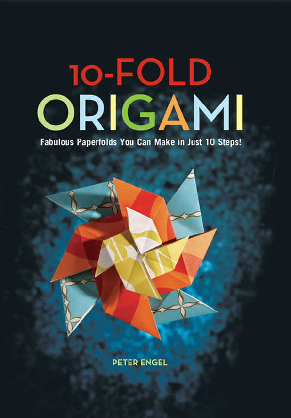 10-Fold Origami Fabulous Paperfolds You Can Make in Just 10 Steps