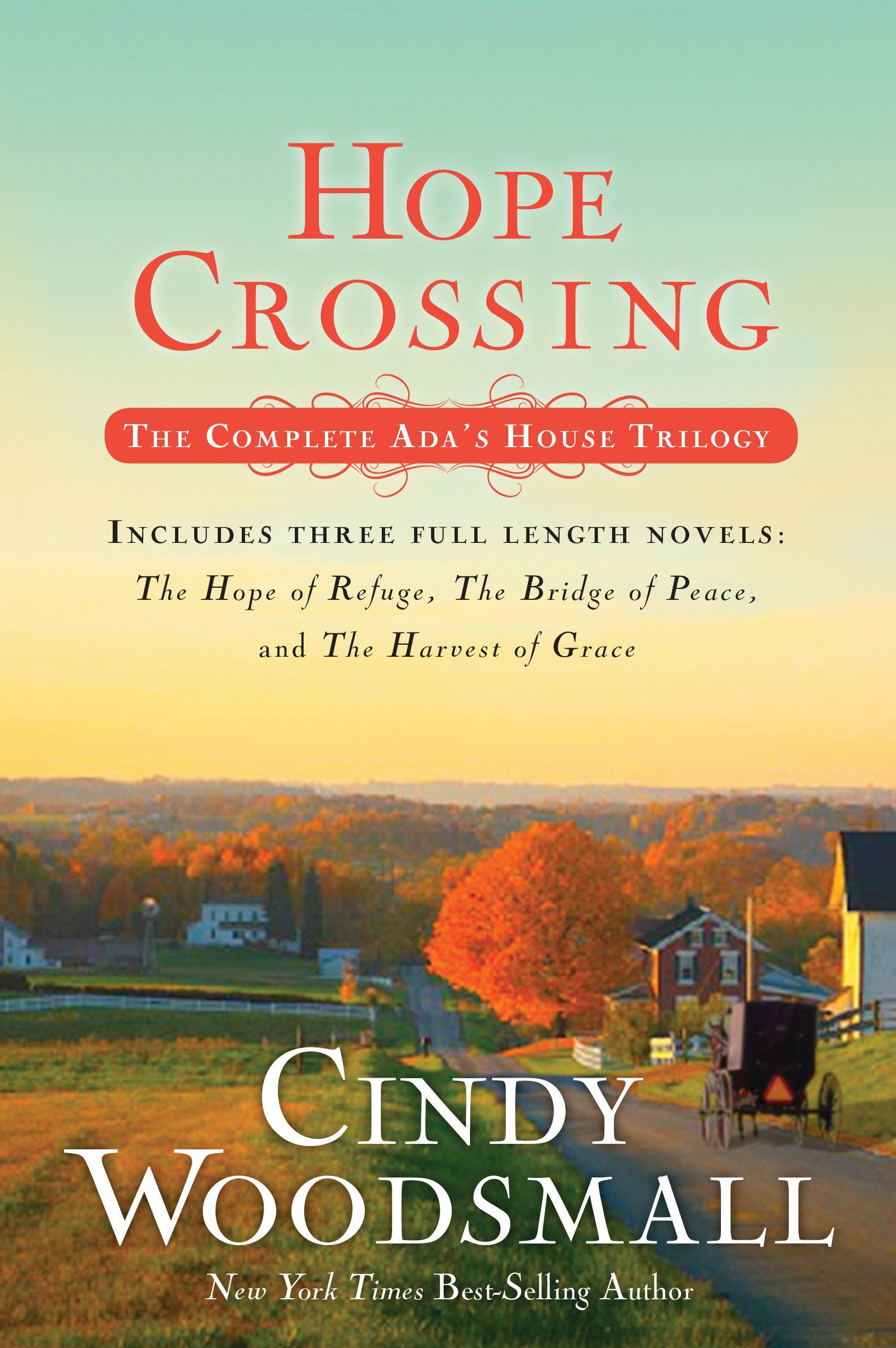 Hope Crossing The Complete Ada's House Trilogy, includes The Hope of Refuge, The Bridge of Peace, and The Harvest of Grace
