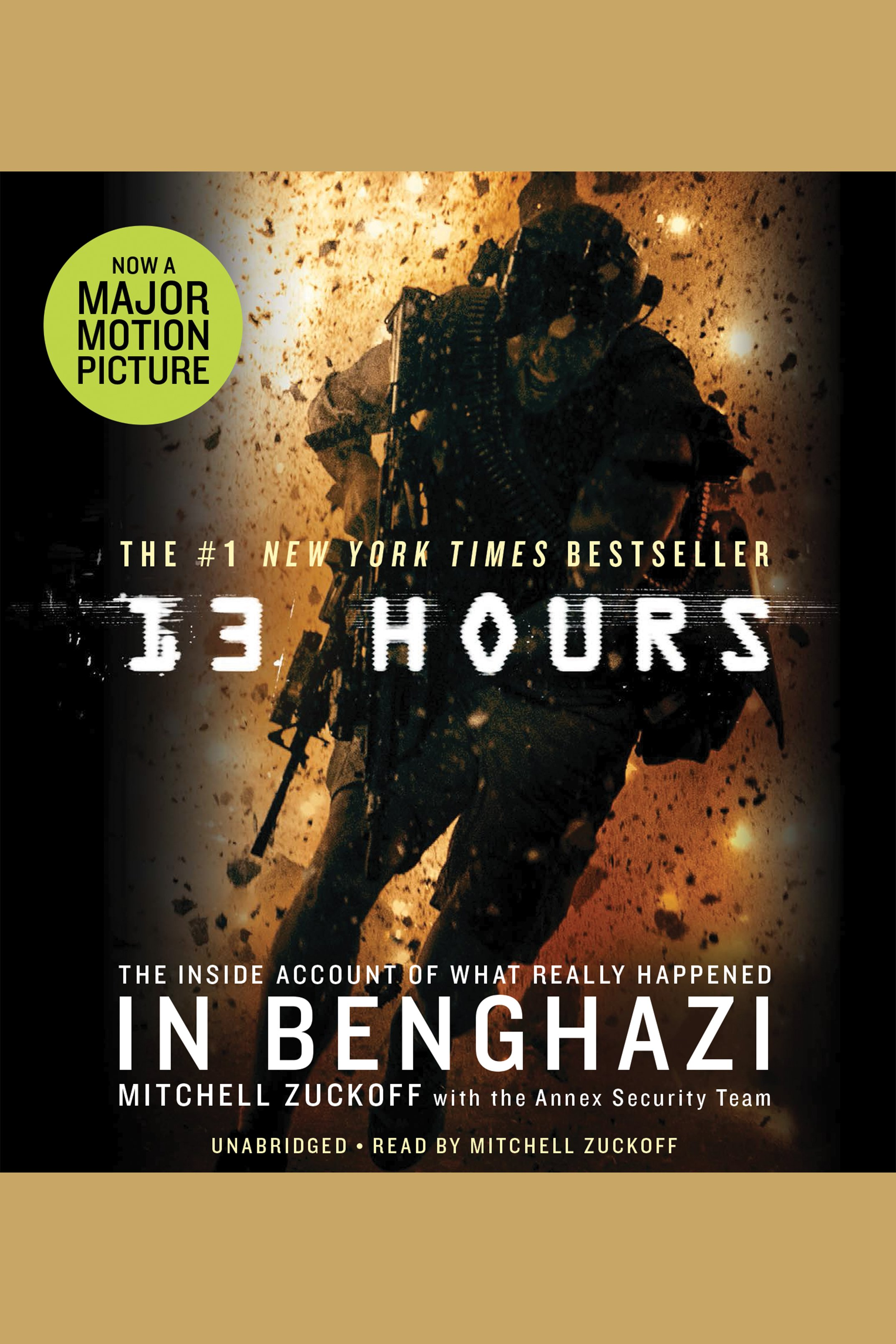 13 Hours A Firsthand Account of What Really Happened in Benghazi