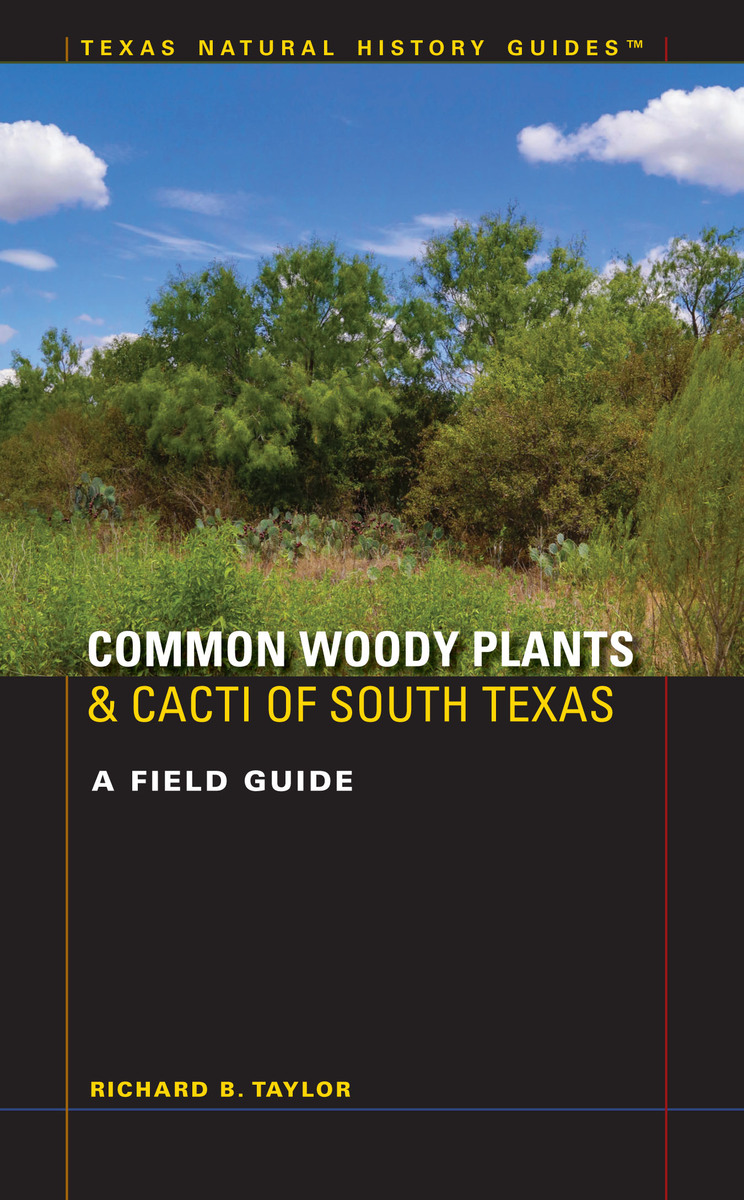 Common Woody Plants and Cacti of South Texas A Field Guide