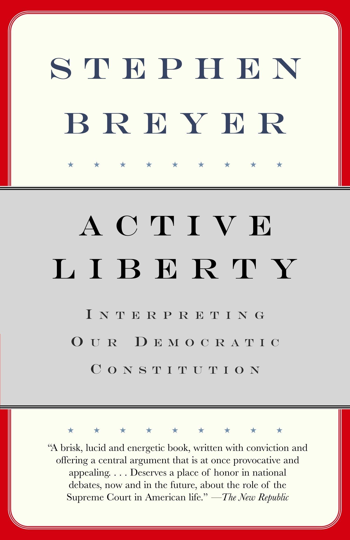Active Liberty Interpreting Our Democratic Constitution