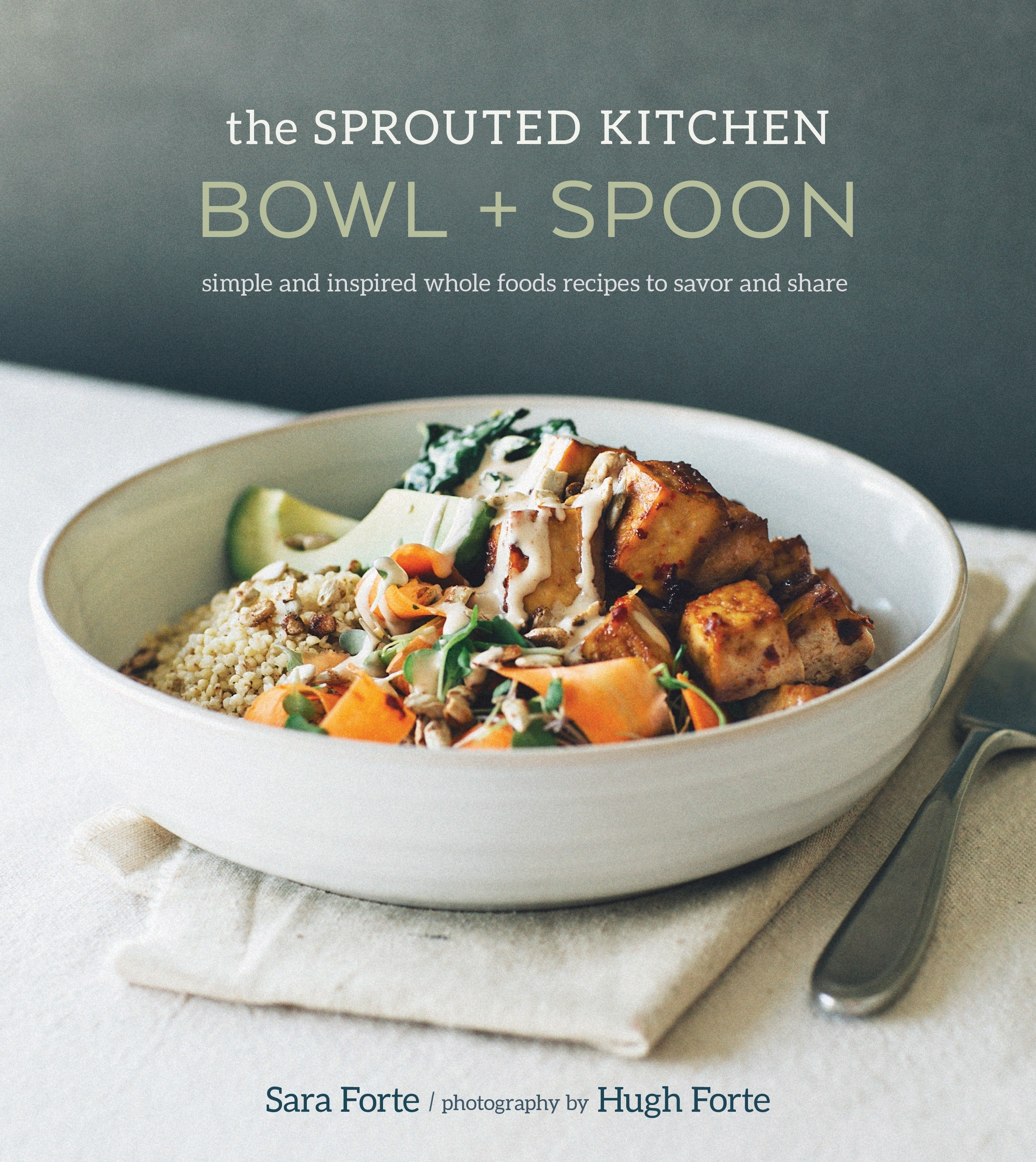 Cover image for The Sprouted Kitchen Bowl and Spoon [electronic resource] : Simple and Inspired Whole Foods Recipes to Savor and Share