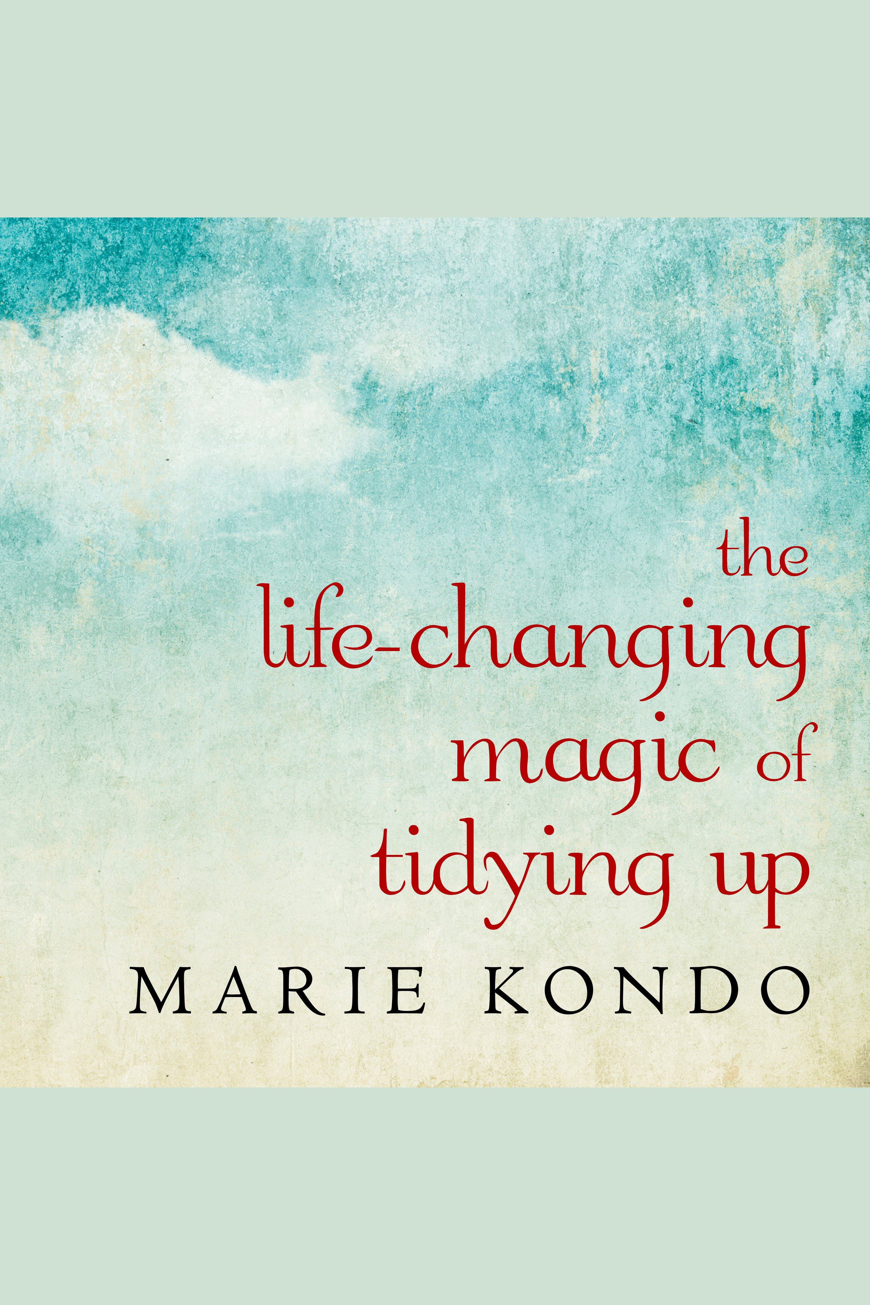 Life-Changing Magic of Tidying Up, The The Japanese Art of Decluttering and Organizing