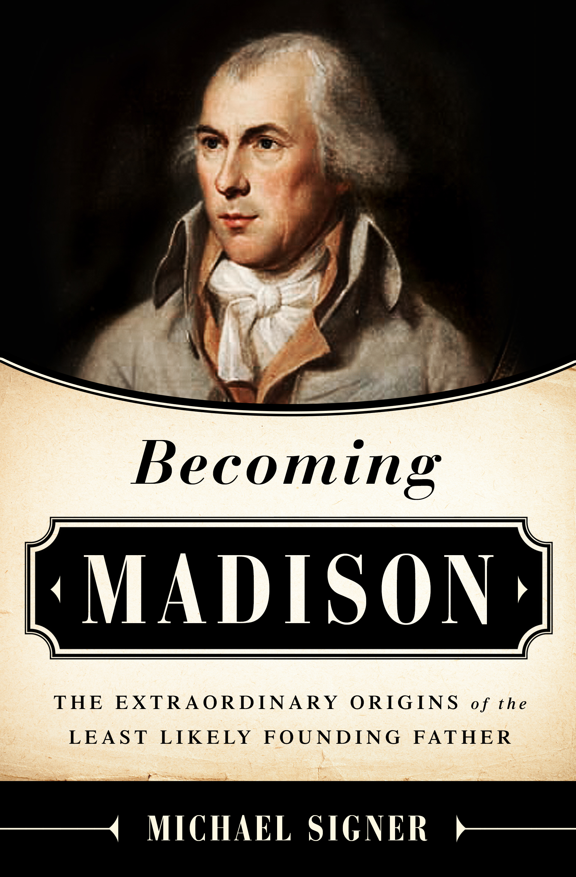 Cover image for Becoming Madison [electronic resource] : The Extraordinary Origins of the Least Likely Founding Father