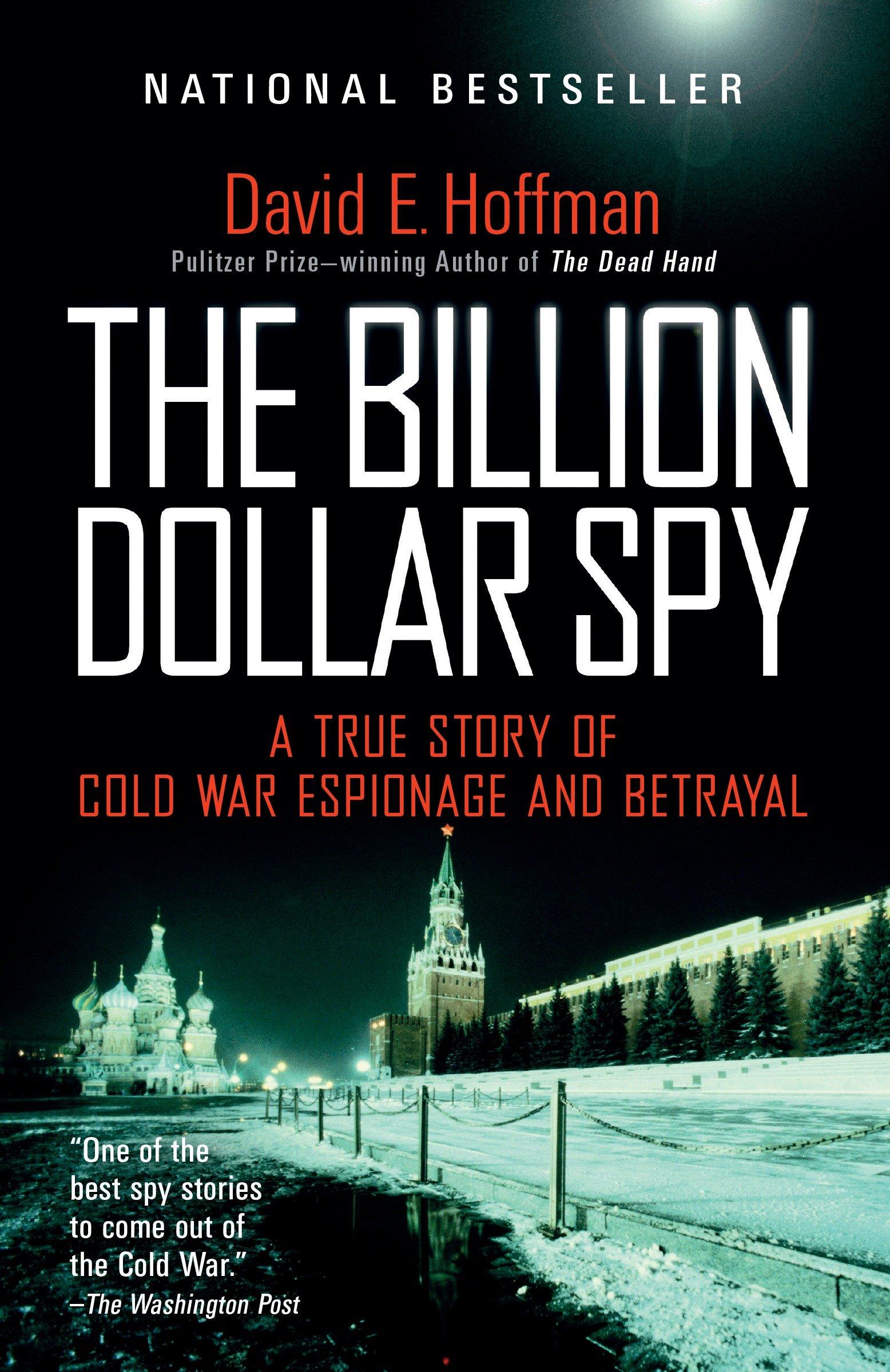The Billion Dollar Spy A True Story of Cold War Espionage and Betrayal