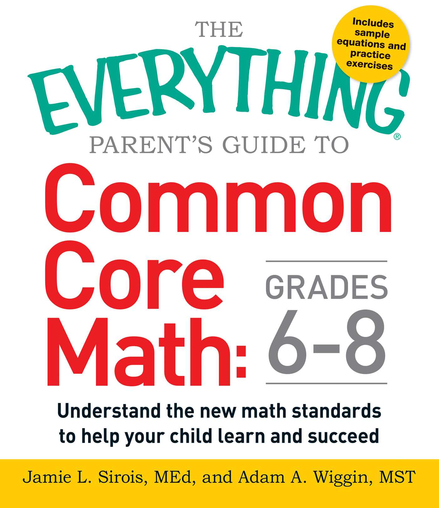 The everything parent's guide to common core math, grades 6-8 : understand the new math standards to help your child learn and succeed