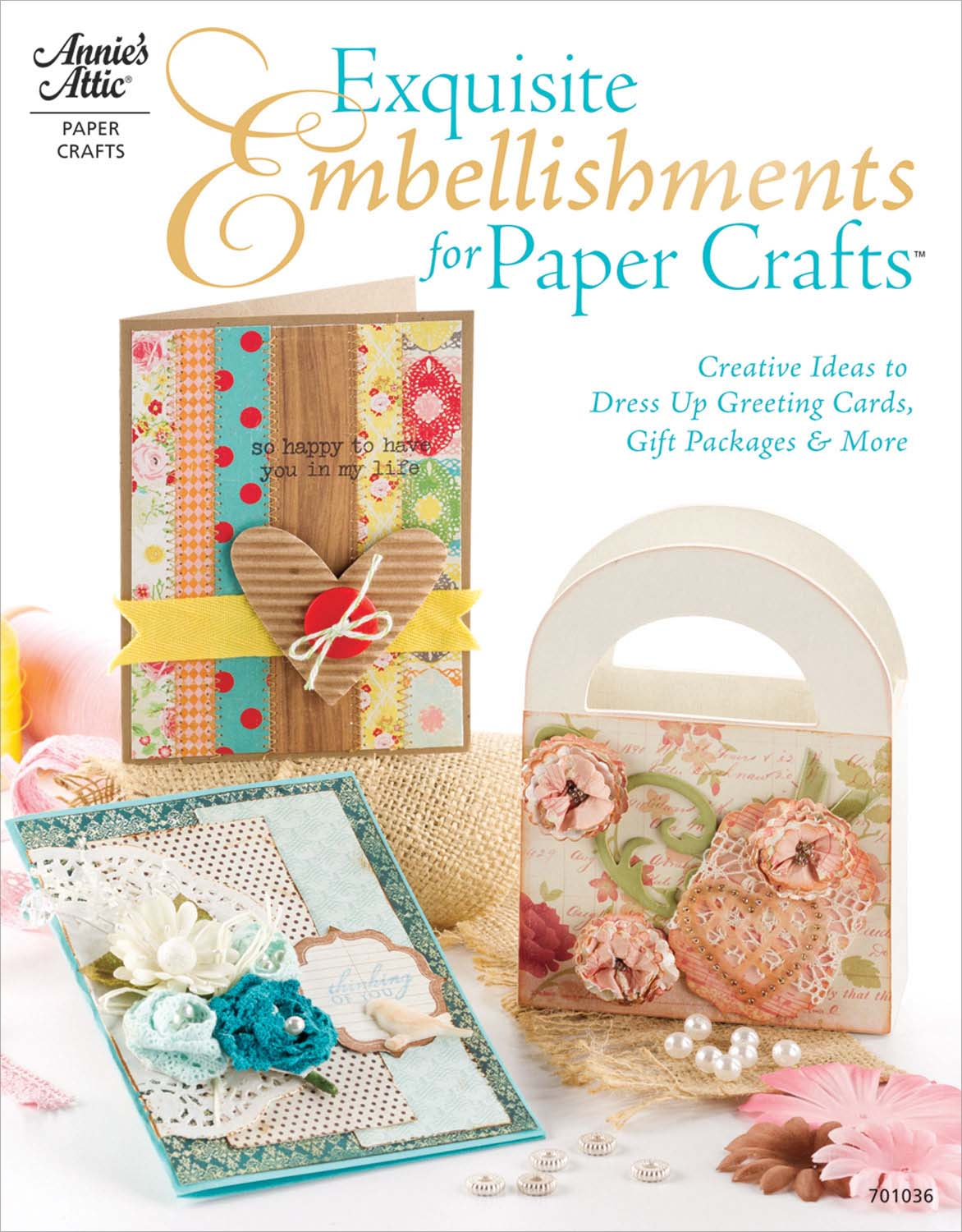 Exquisite Embellishments for Paper Crafts Creative Ideas to Dress Up Greeting Cards, Gift Packages & More