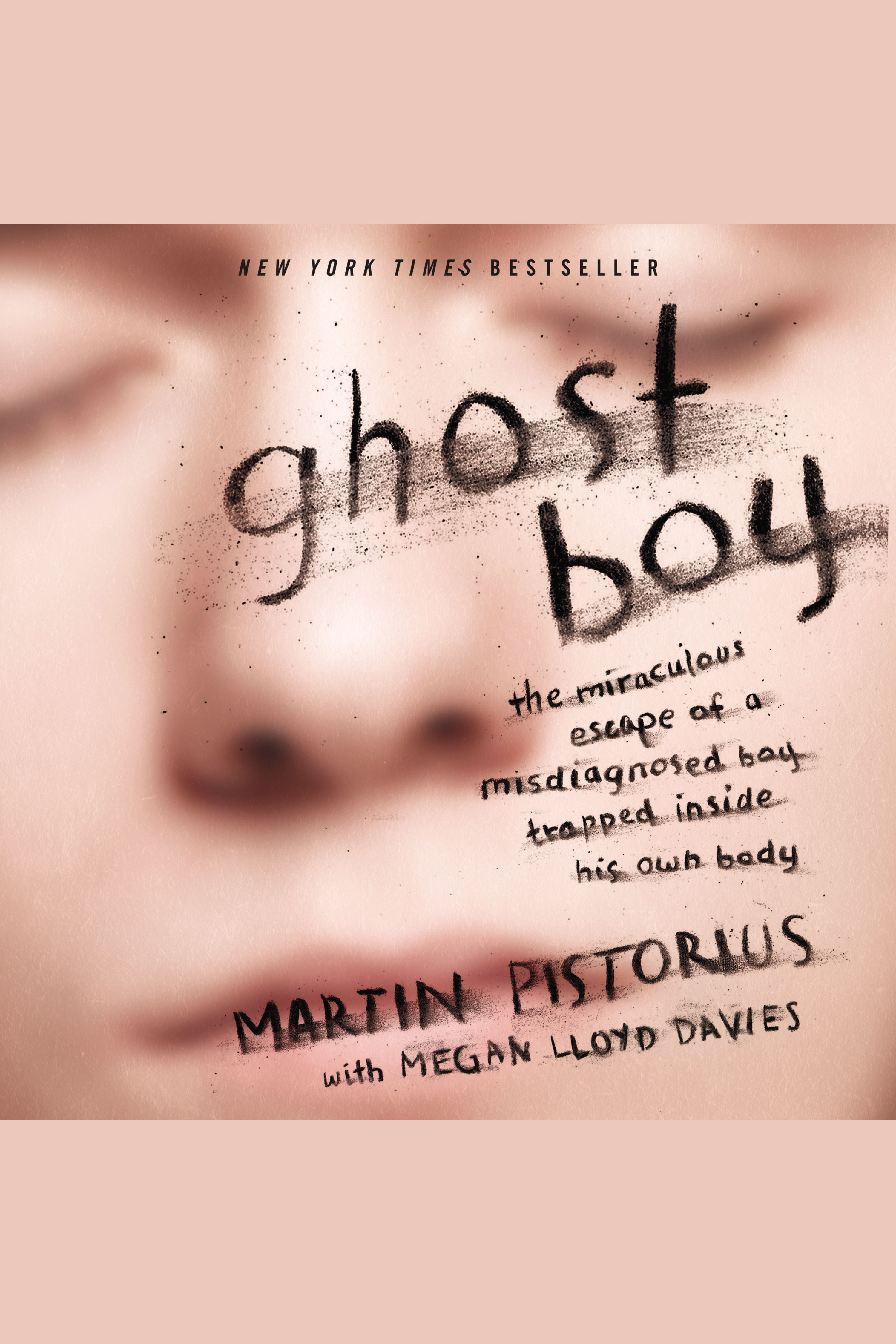 Ghost Boy The Miraculous Escape of a Misdiagnosed Boy Trapped Inside His Own Body