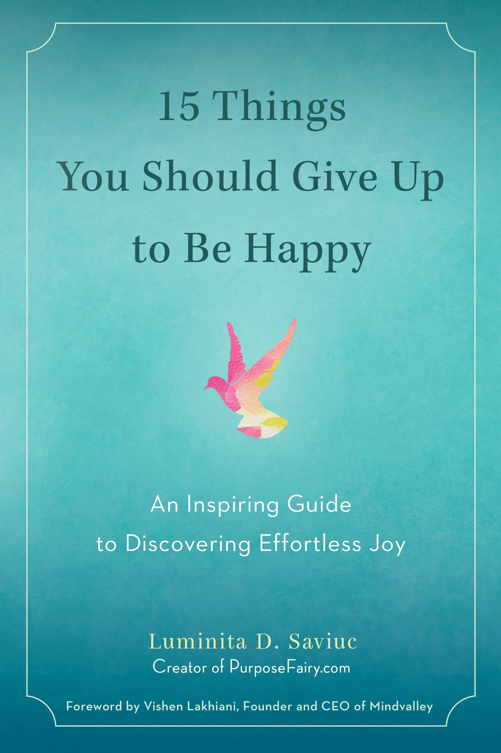 15 Things You Should Give Up to Be Happy An Inspiring Guide to Discovering Effortless Joy