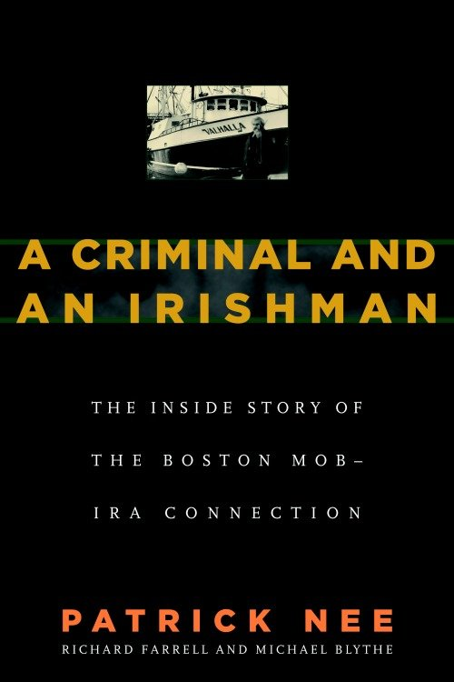 A Criminal and an Irishman The Inside Story of the Boston Mob-IRA Connection