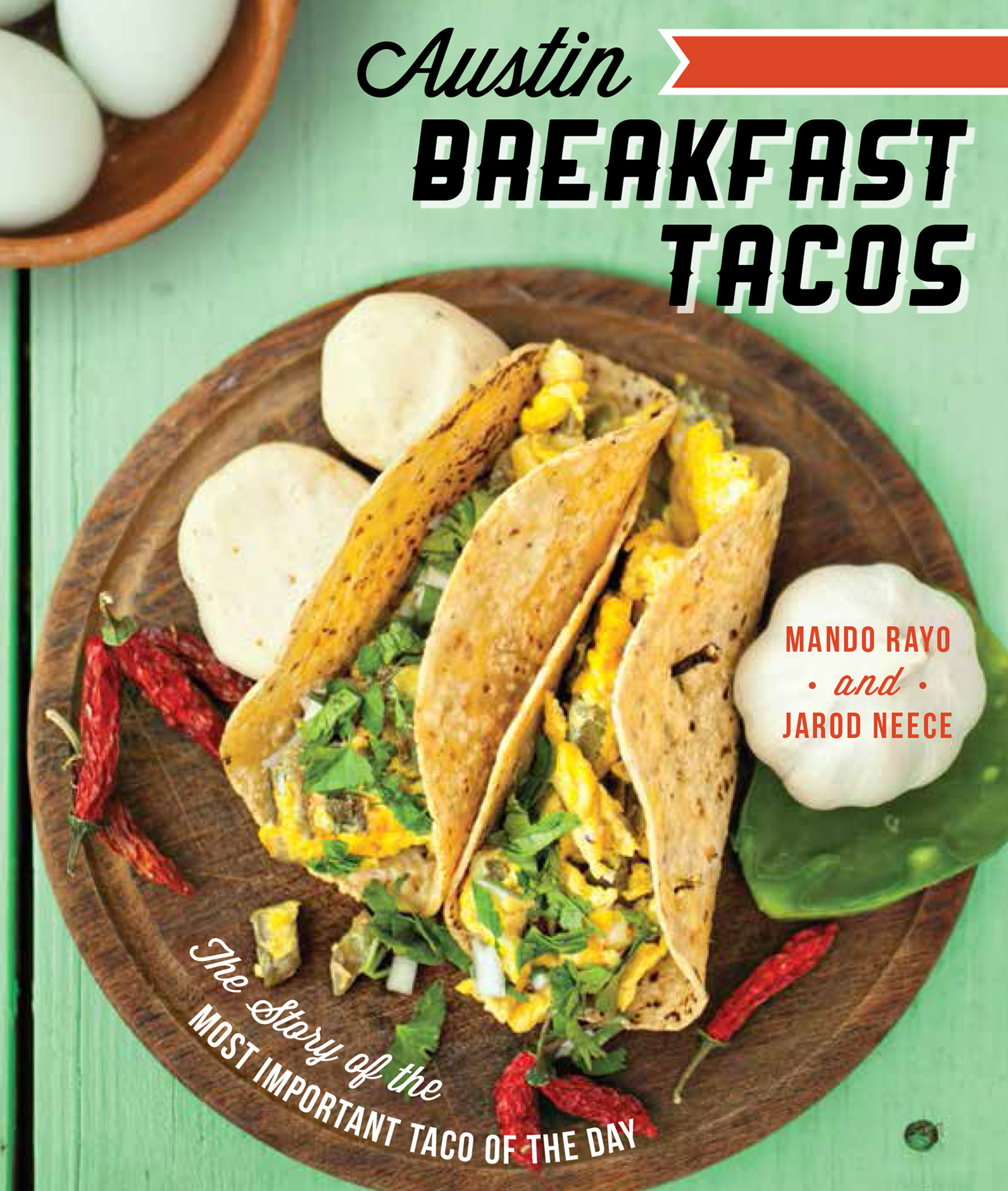 Austin Breakfast Tacos The Story of the Most Important Taco of the Day