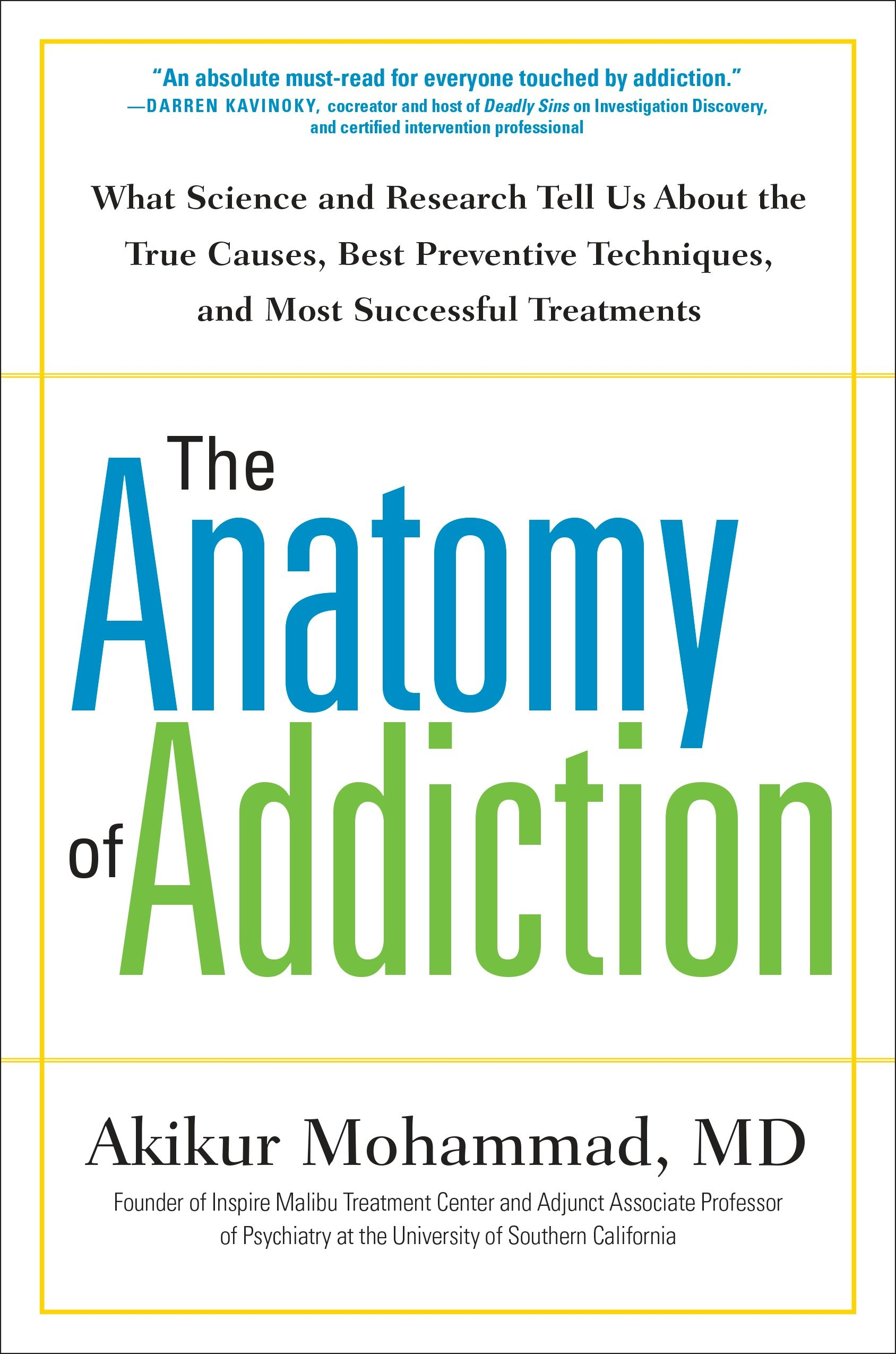 The Anatomy of Addiction What Science and Research Tell Us About the True Causes, Best Preventive Techniques, and Most Successful Treatments