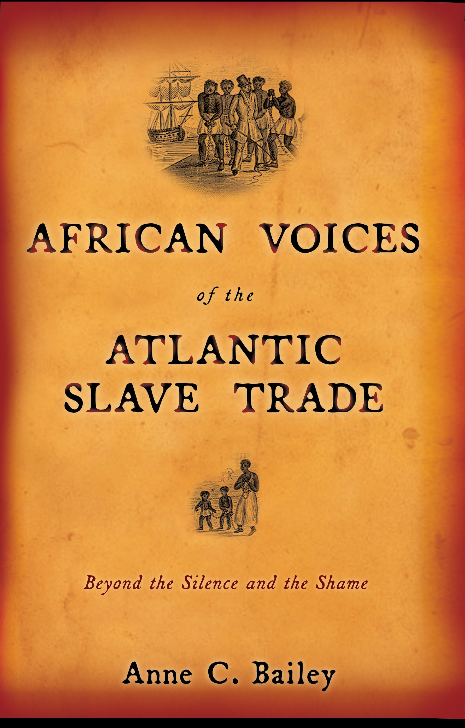 African Voices of the Atlantic Slave Trade Beyond the Silence and the Shame