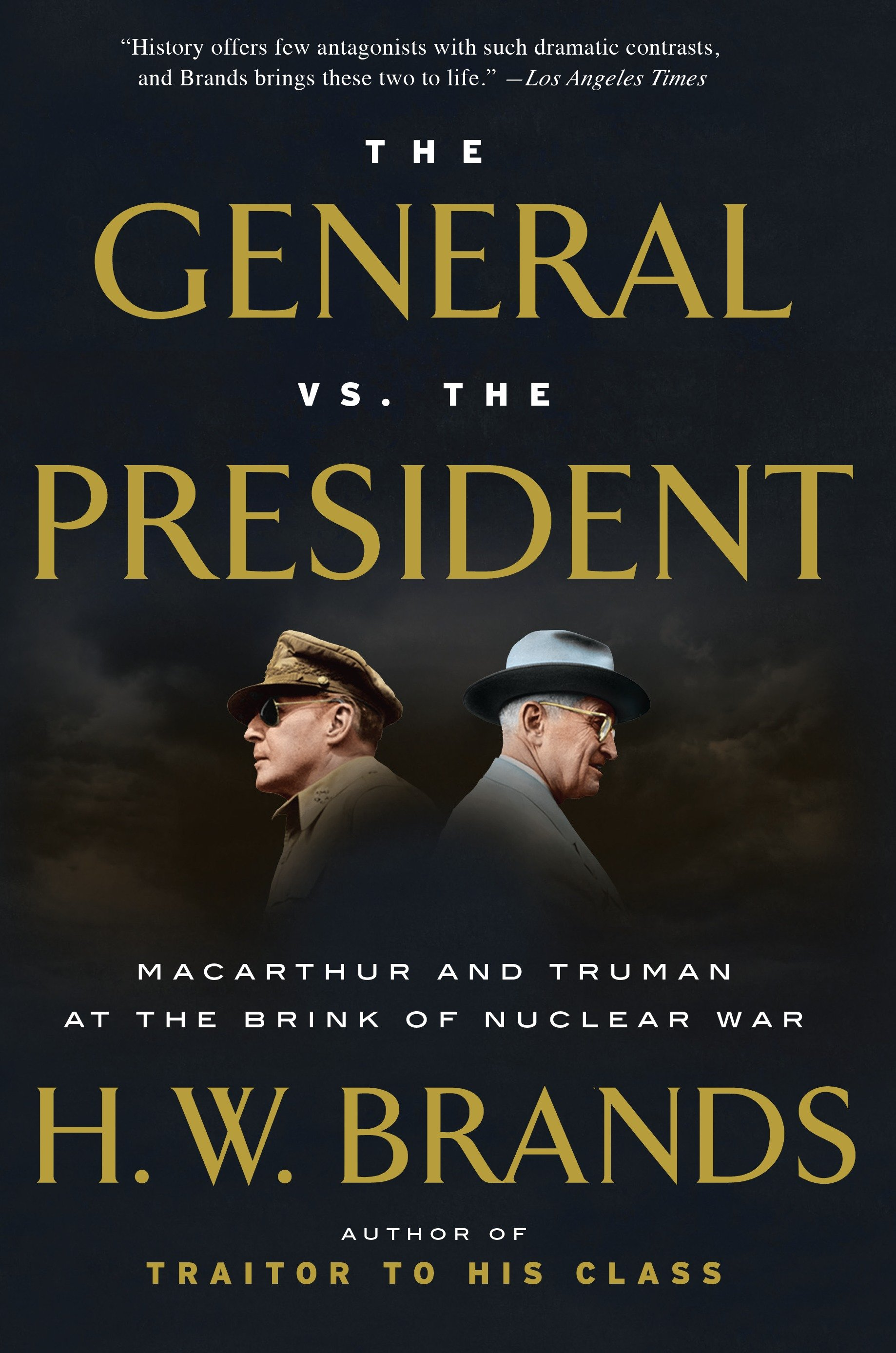 The General vs. the President MacArthur and Truman at the Brink of Nuclear War
