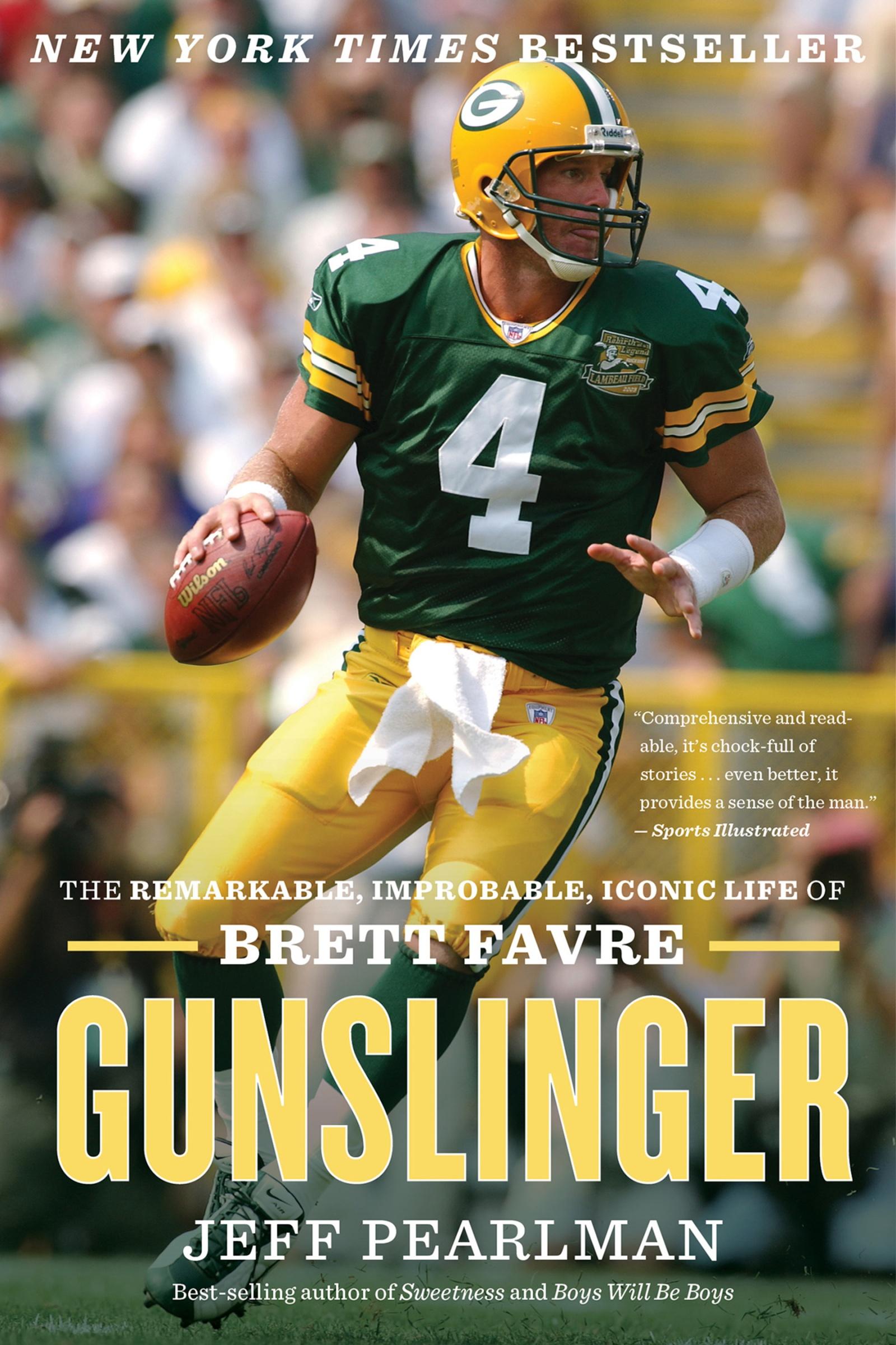 Gunslinger The Remarkable, Improbable, Iconic Life of Brett Favre