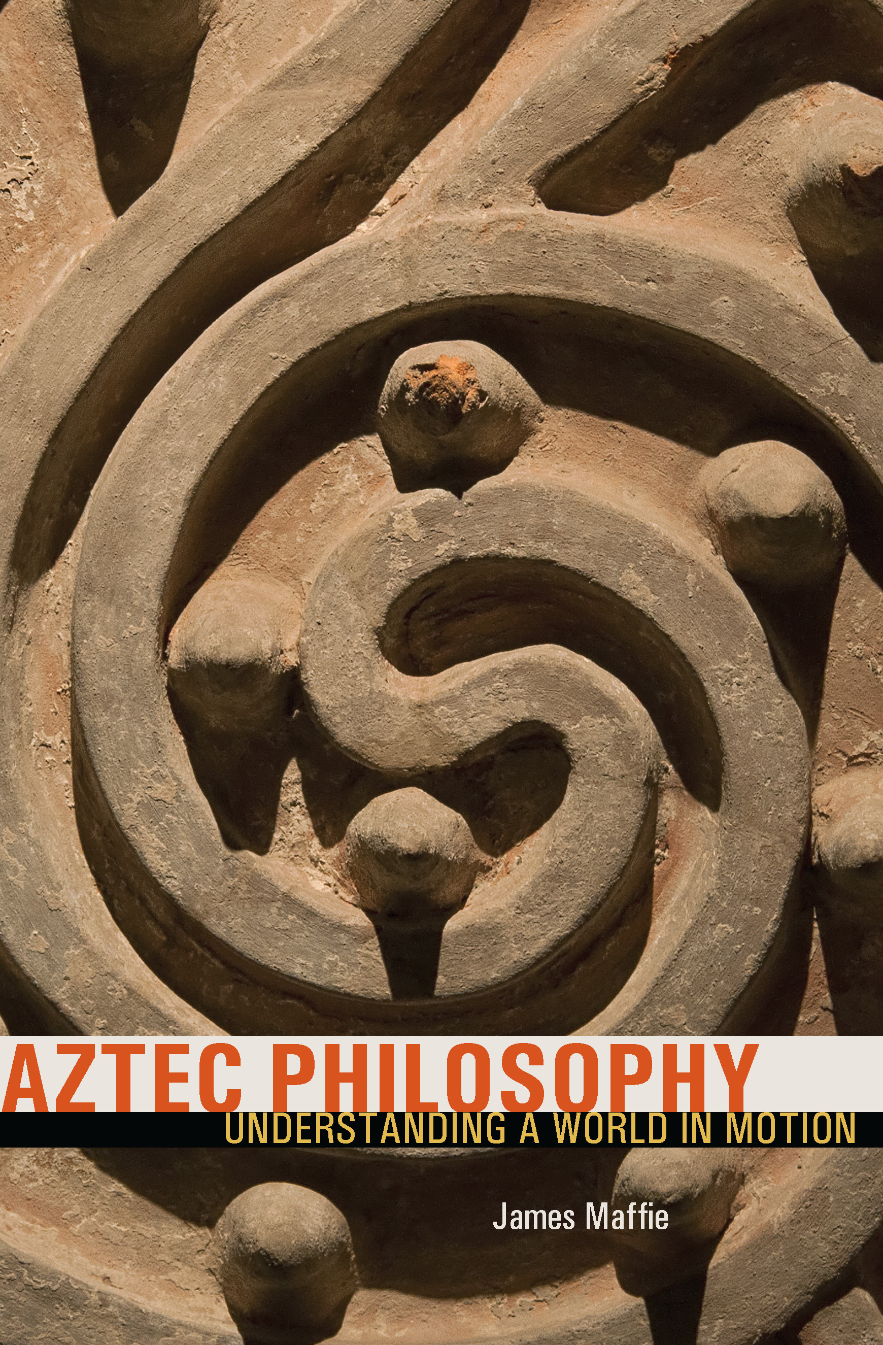 Aztec Philosophy Understanding a World in Motion