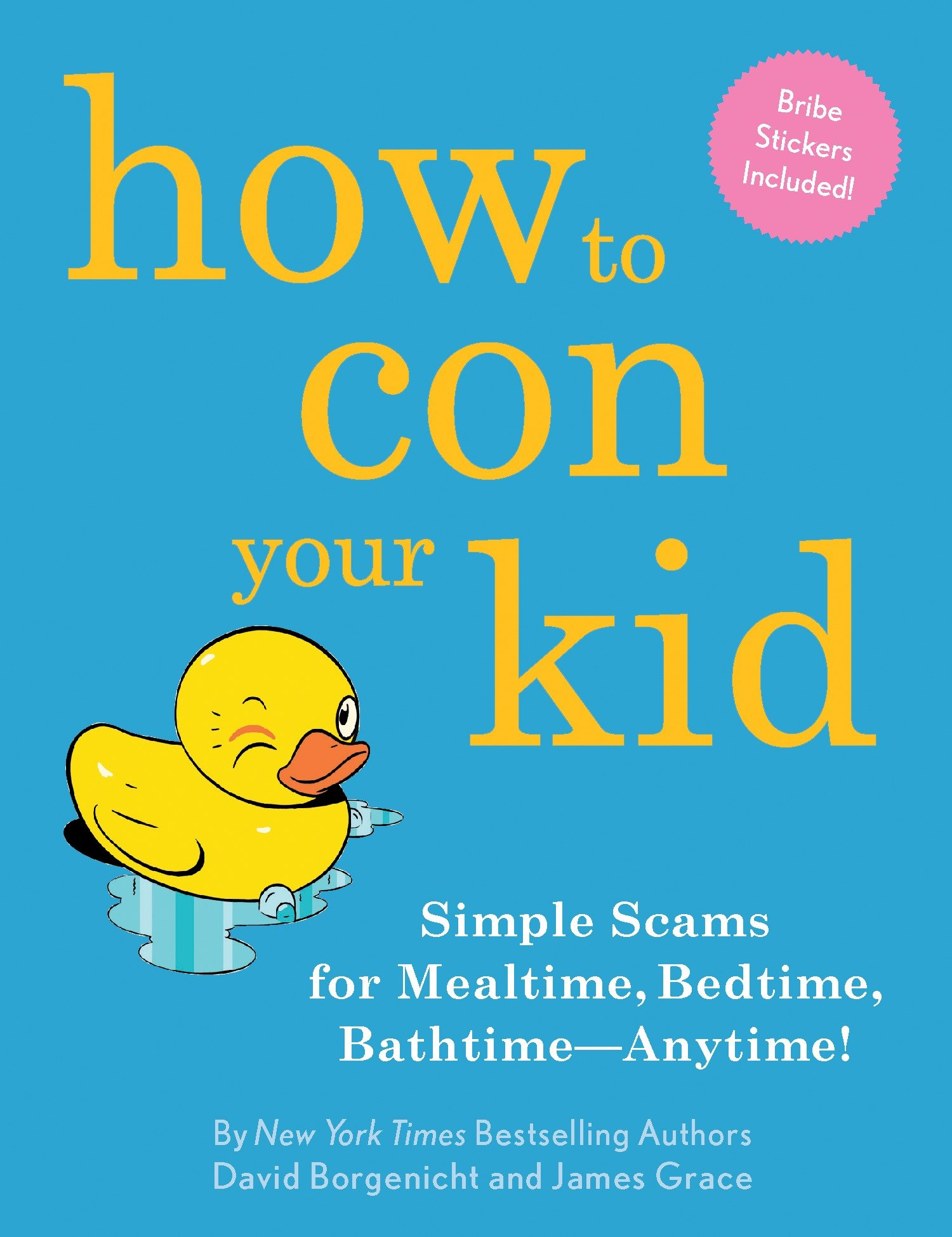 How to Con Your Kid Simple Scams for Mealtime, Bedtime, Bathtime-Anytime!