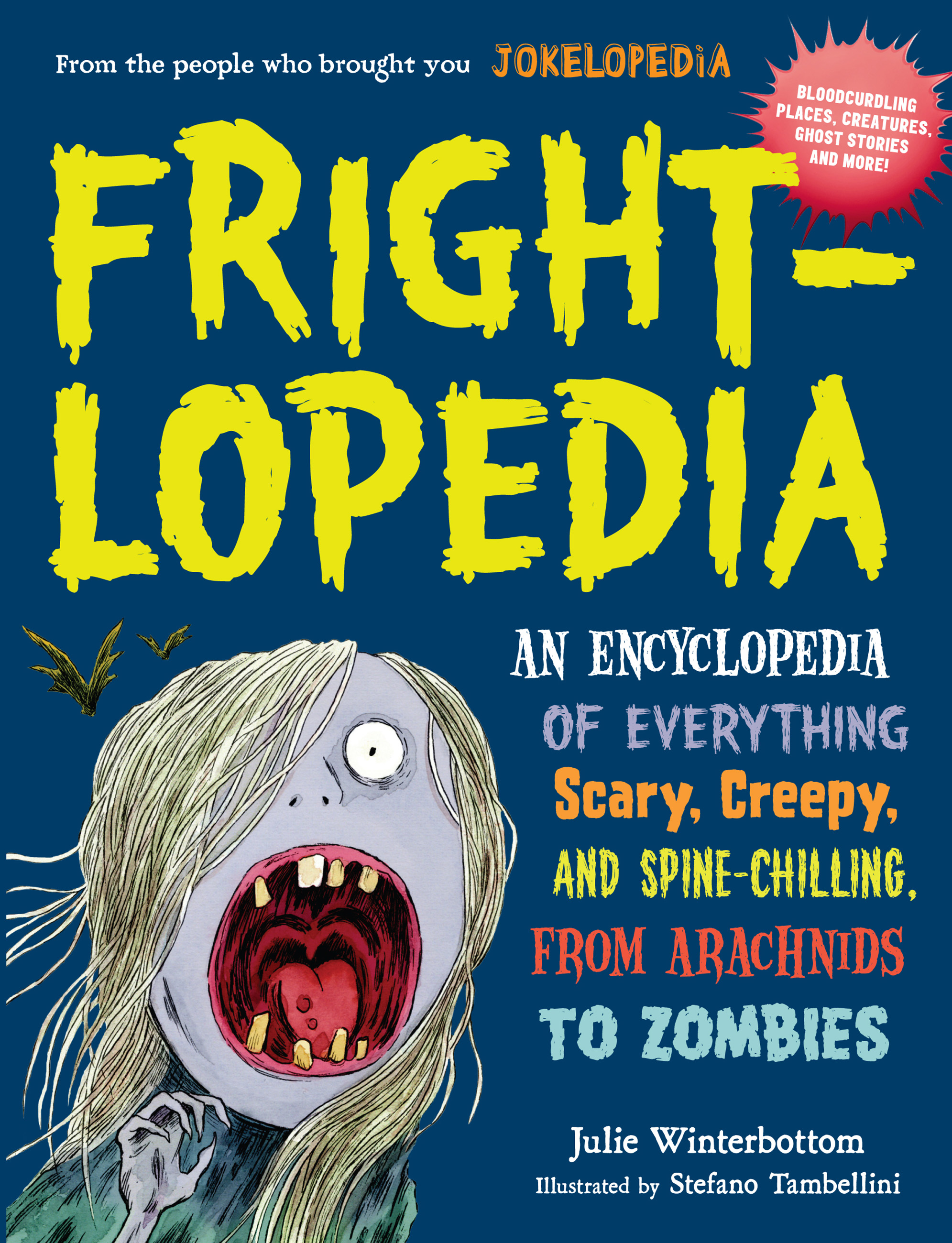 Frightlopedia An Encyclopedia of Everything Scary, Creepy, and Spine-Chilling, from Arachnids to Zombies